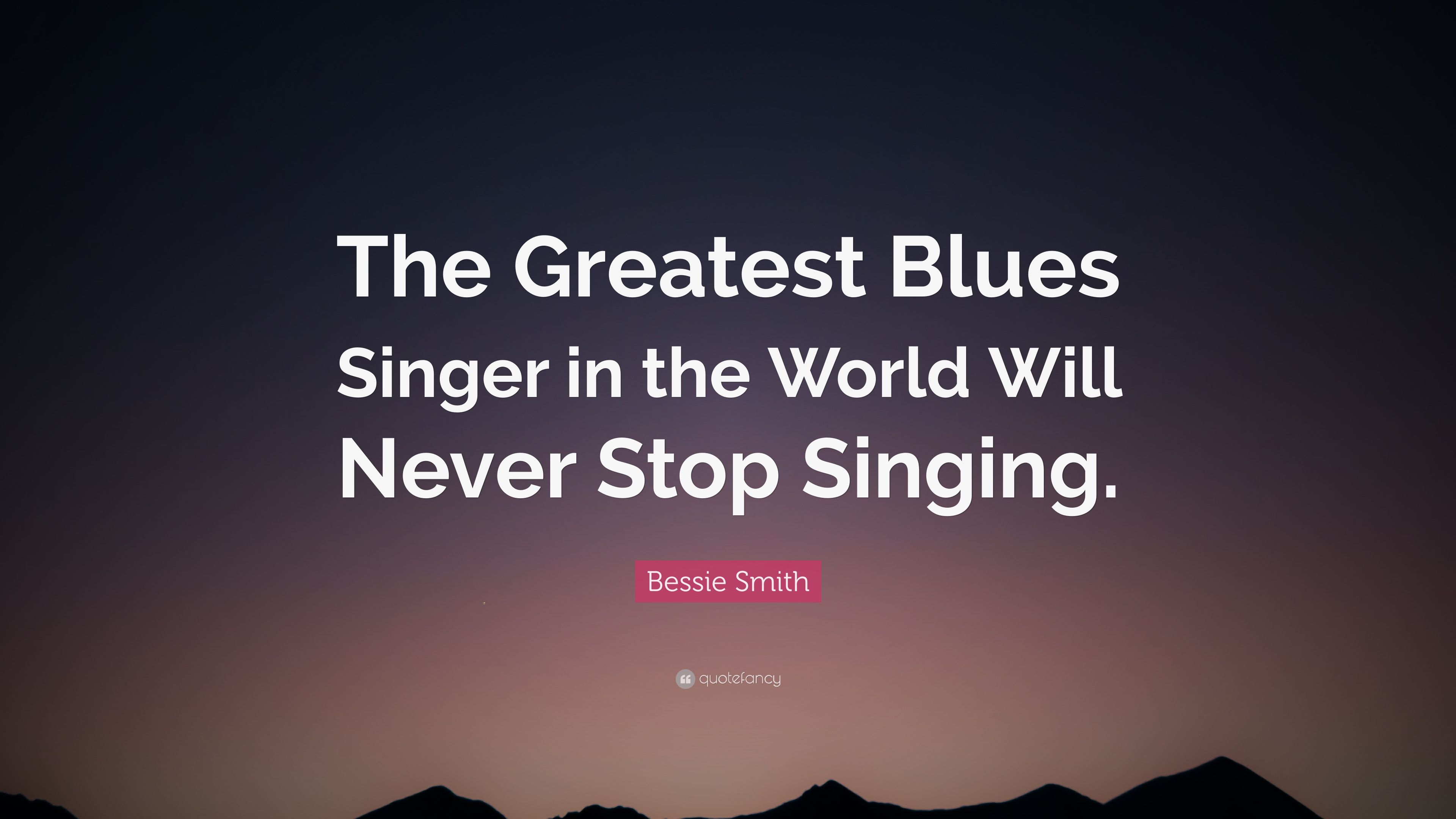 "Bessie Smith Quotes Cool Bessie Smith Quote ""The Greatest Blues Singer In The World Will"