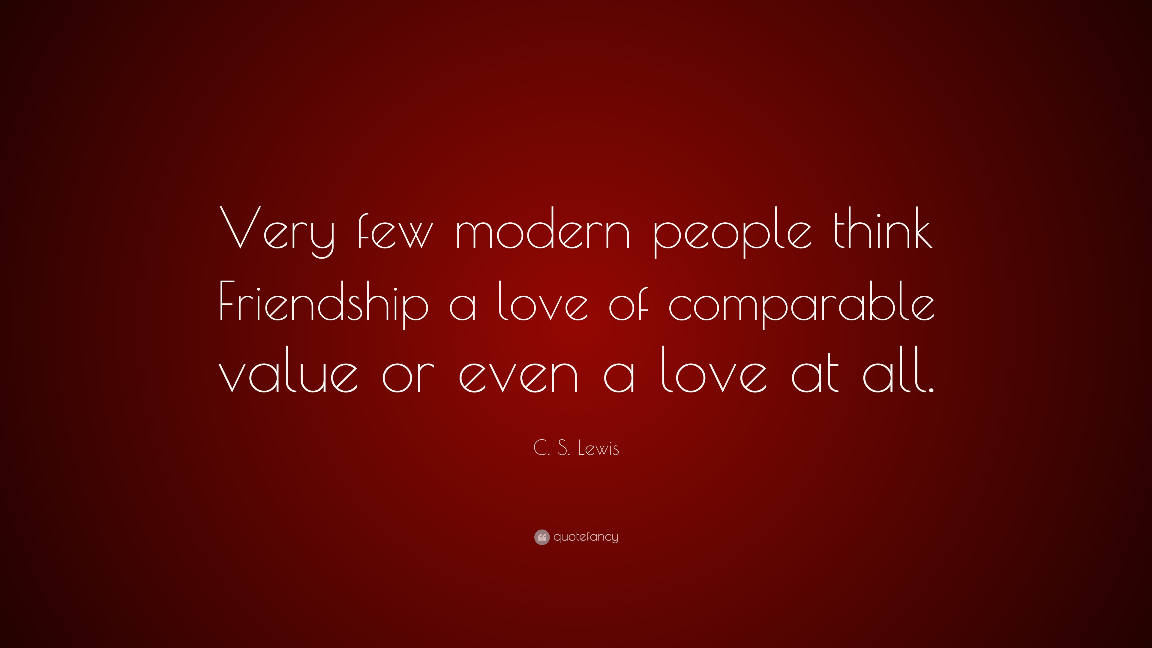 c s lewis quote very few modern people think friendship a love of comparable value