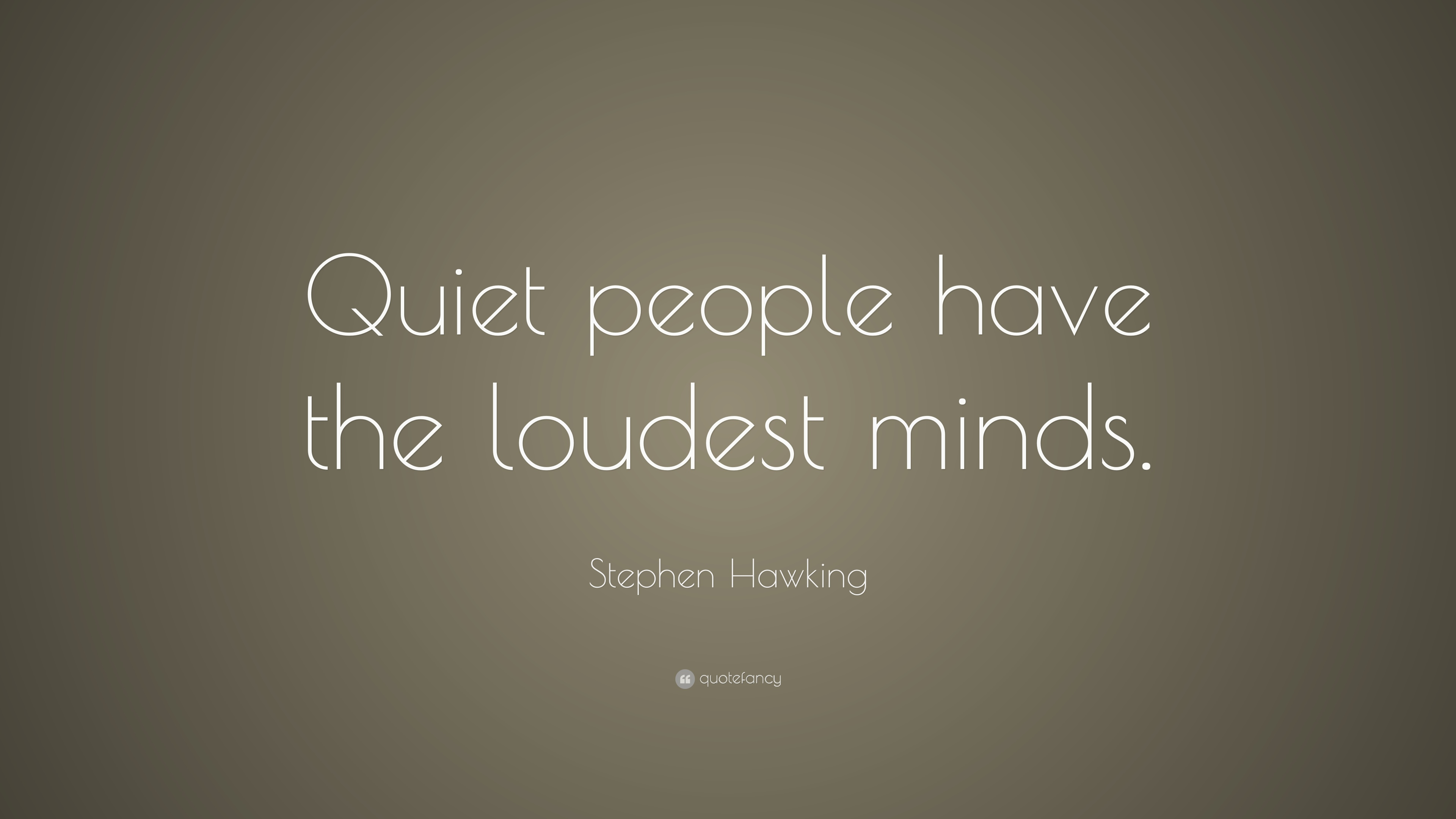 "Quotes Quiet Stephen Hawking Quote ""Quiet People Have The Loudest Minds."" 23"