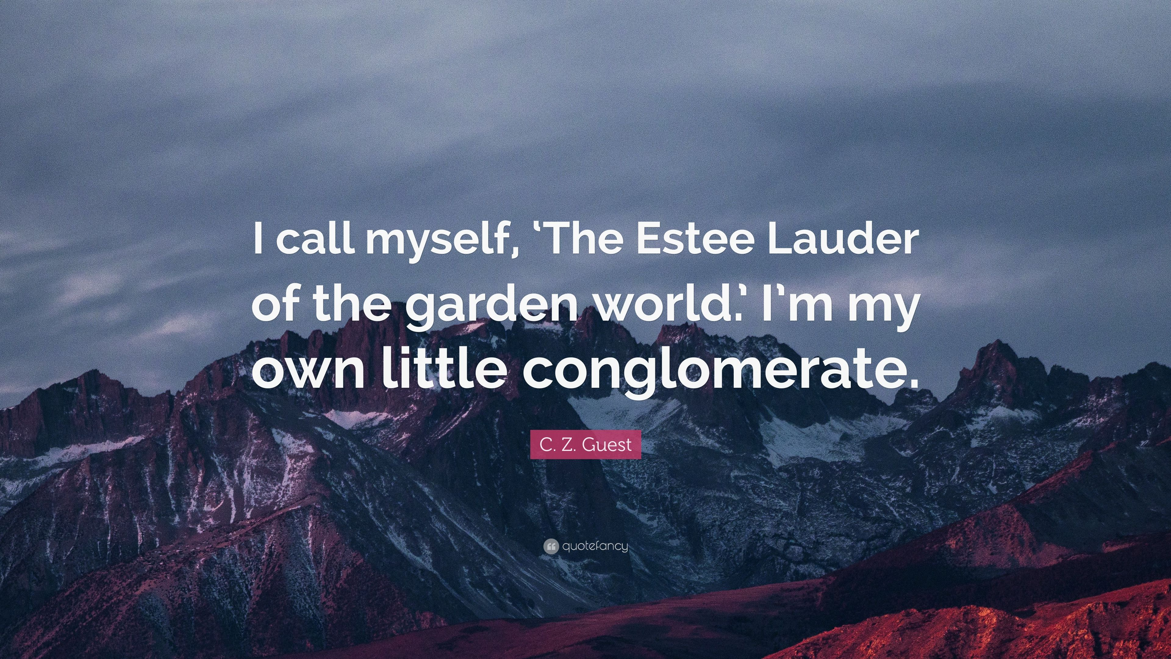 C Z Guest Quote I Call Myself The Estee Lauder Of The Garden