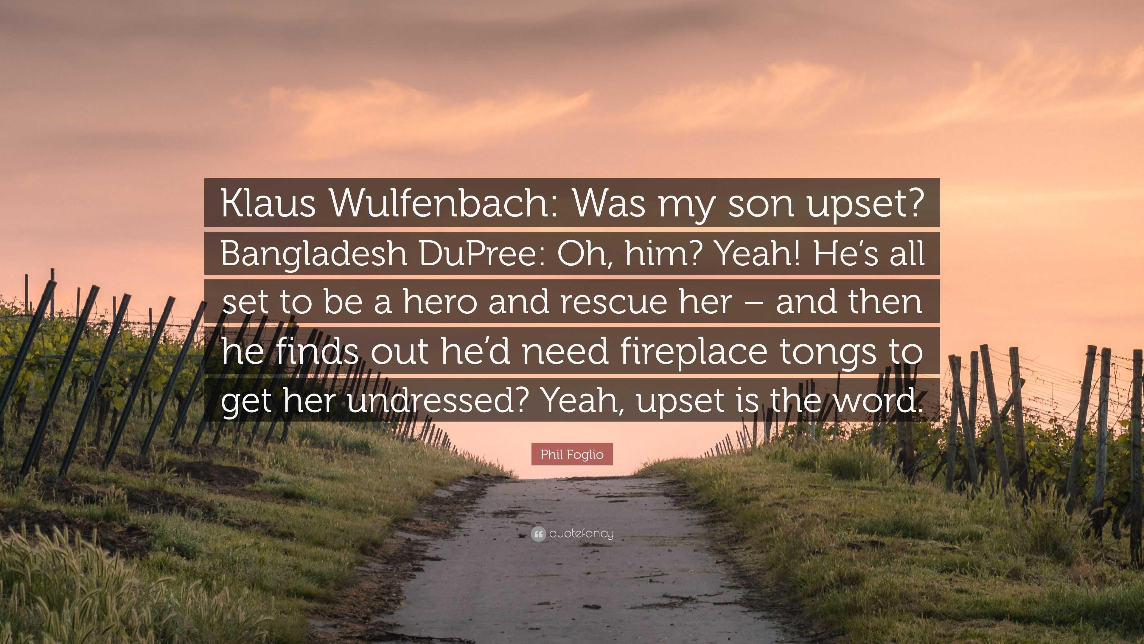 phil foglio quote u201cklaus wulfenbach was my son upset bangladesh