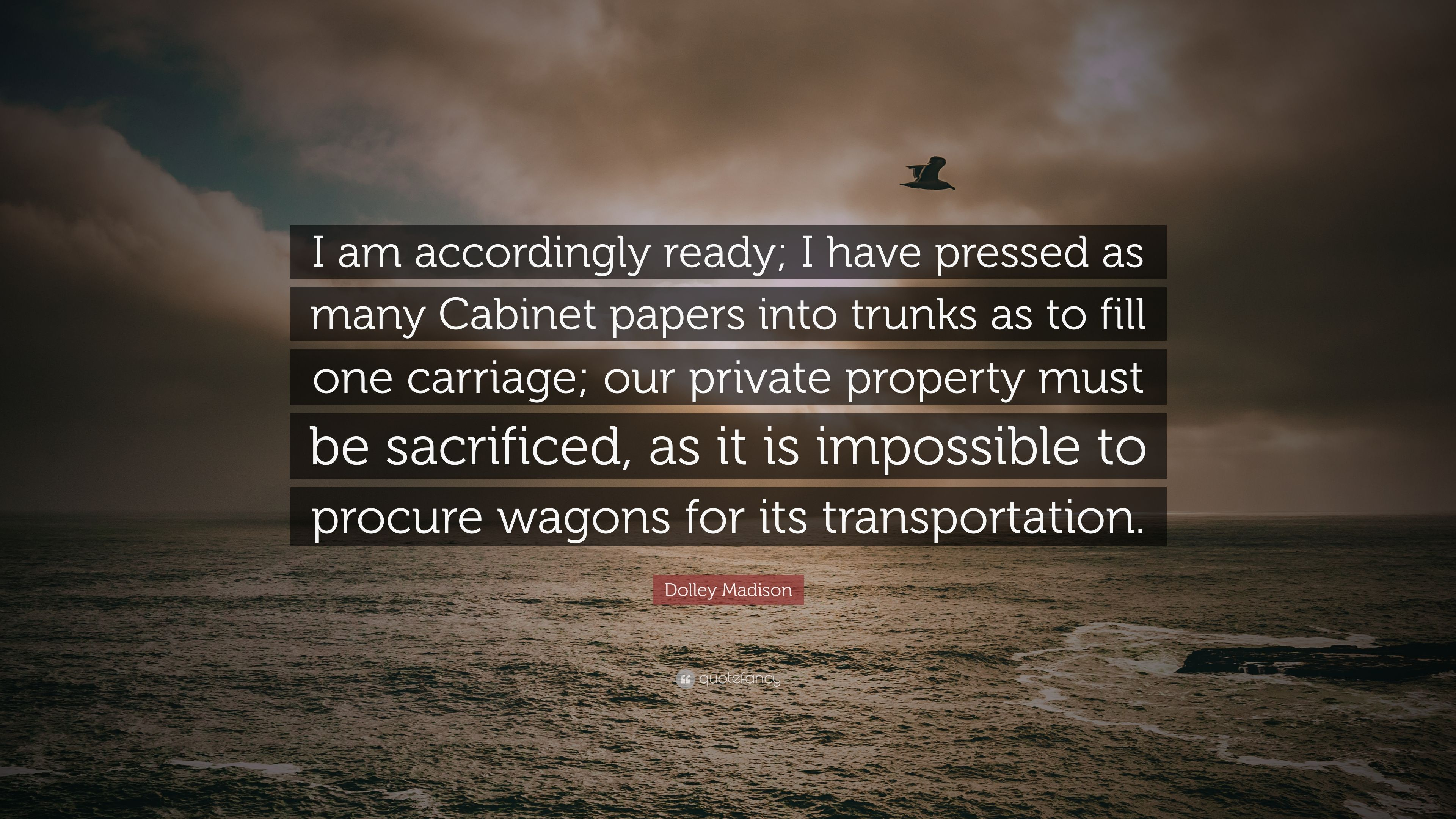 Dolley Madison Quotes | Dolley Madison Quote I Am Accordingly Ready I Have Pressed As