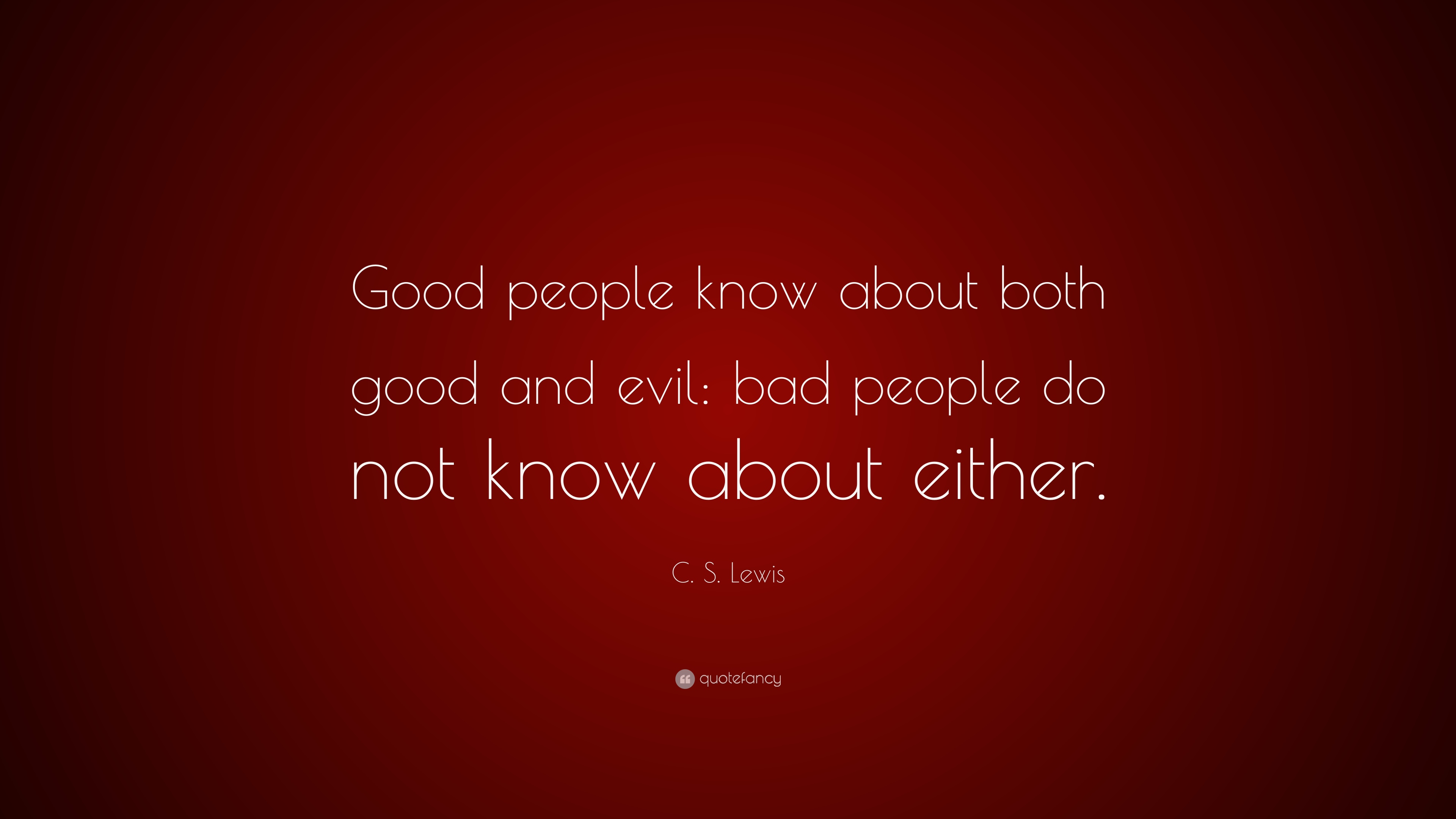 C S Lewis Quote Good People Know About Both Good And Evil Bad