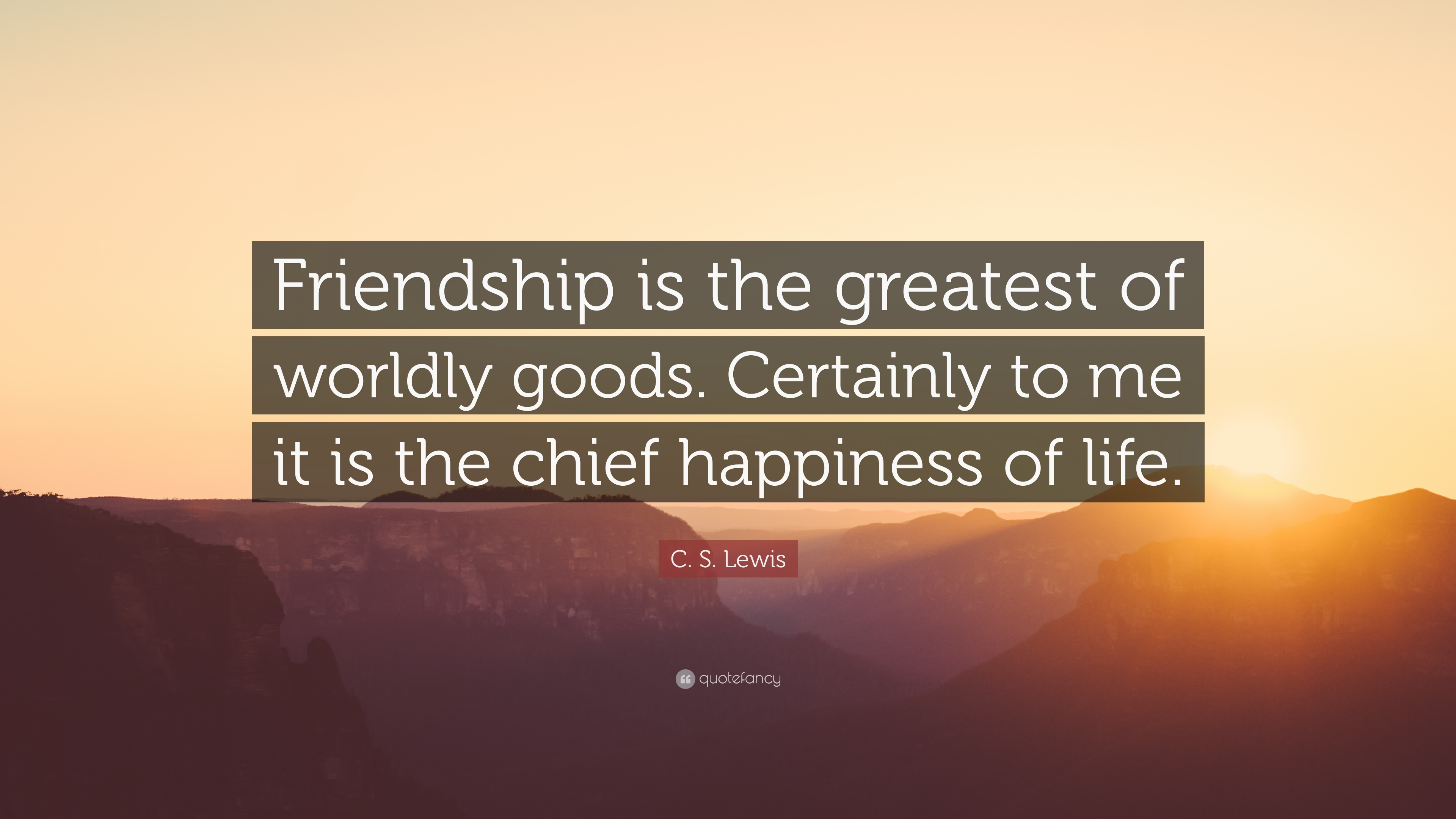 "Cs Lewis Quote About Friendship Cslewis Quote ""Friendship Is The Greatest Of Worldly Goods"