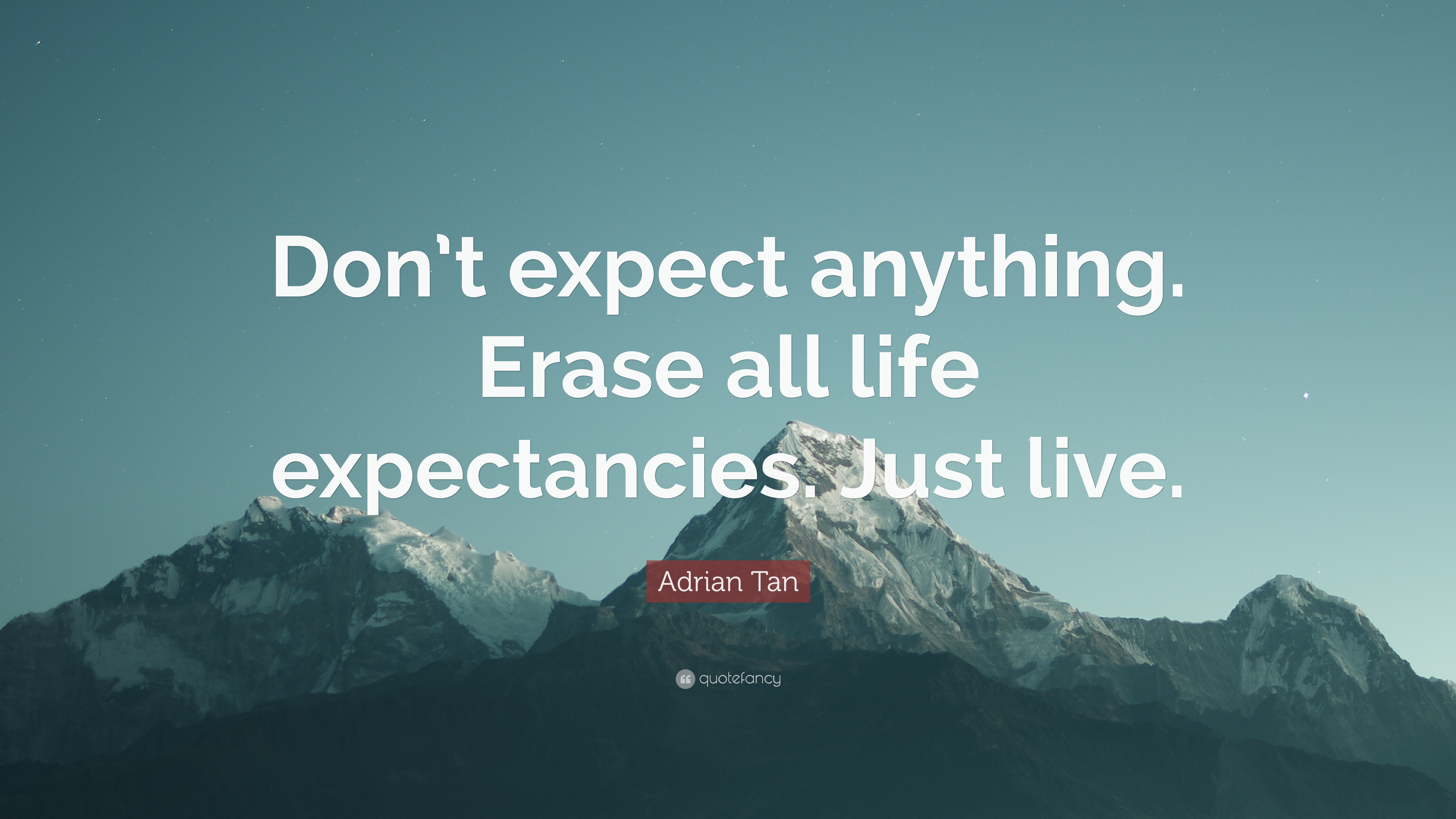 Adrian Tan Quote Dont Expect Anything Erase All Life
