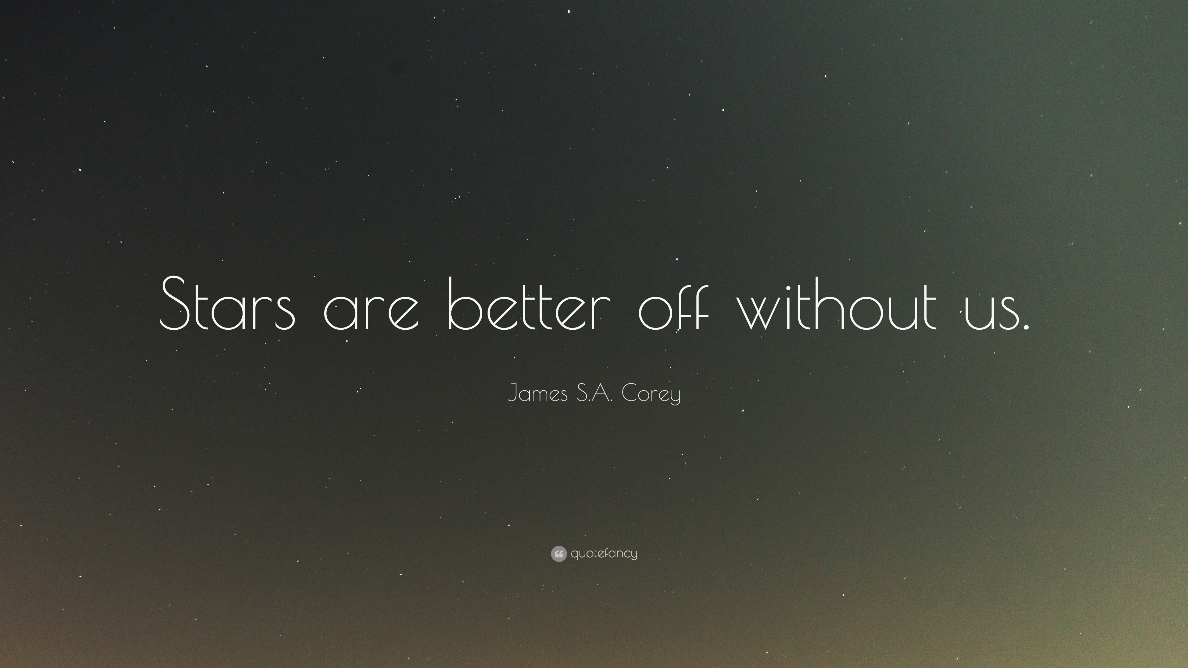 James Sa Corey Quote Stars Are Better Off Without Us 7