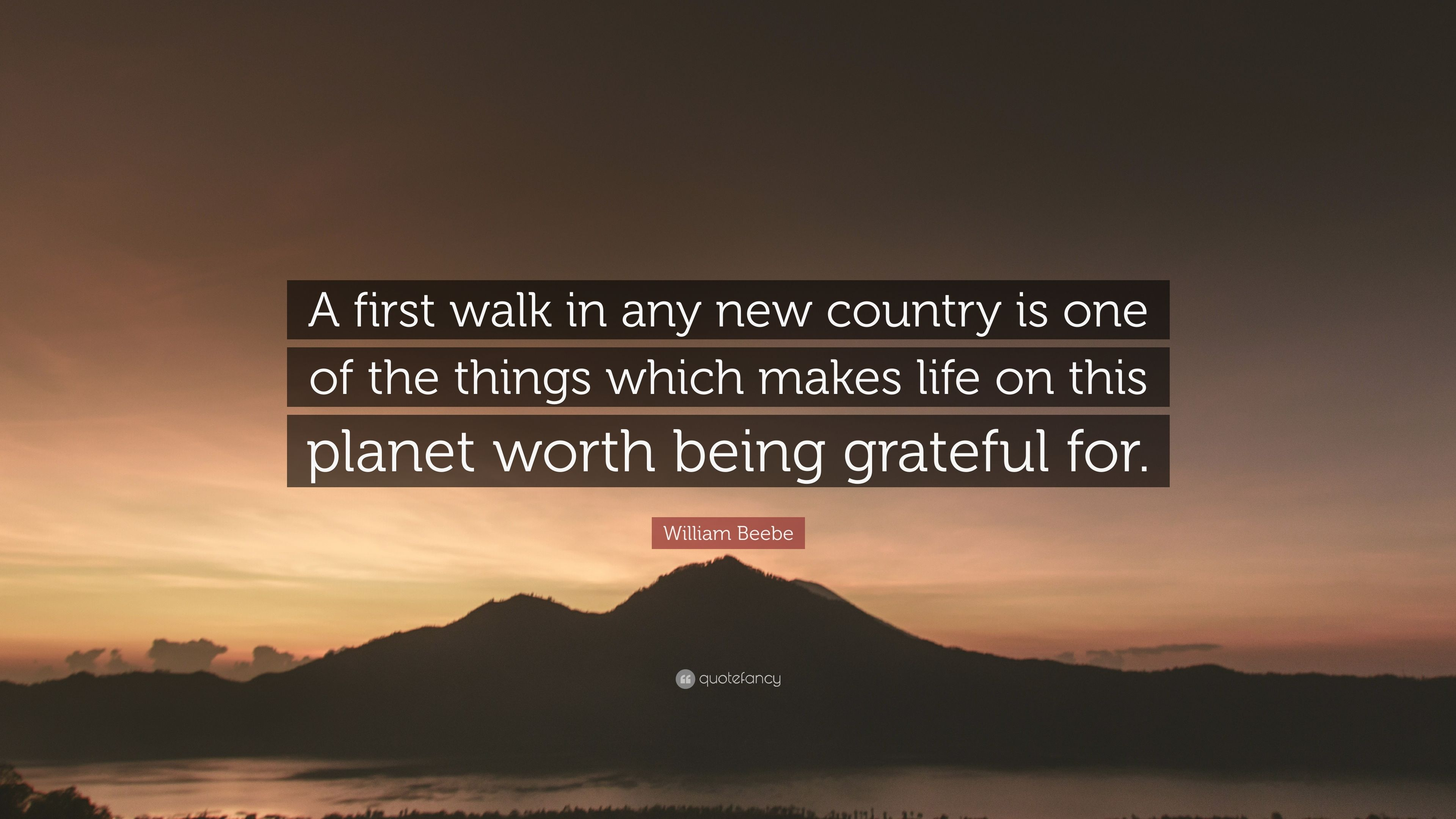William Beebe Quote A First Walk In Any New Country Is One Of The