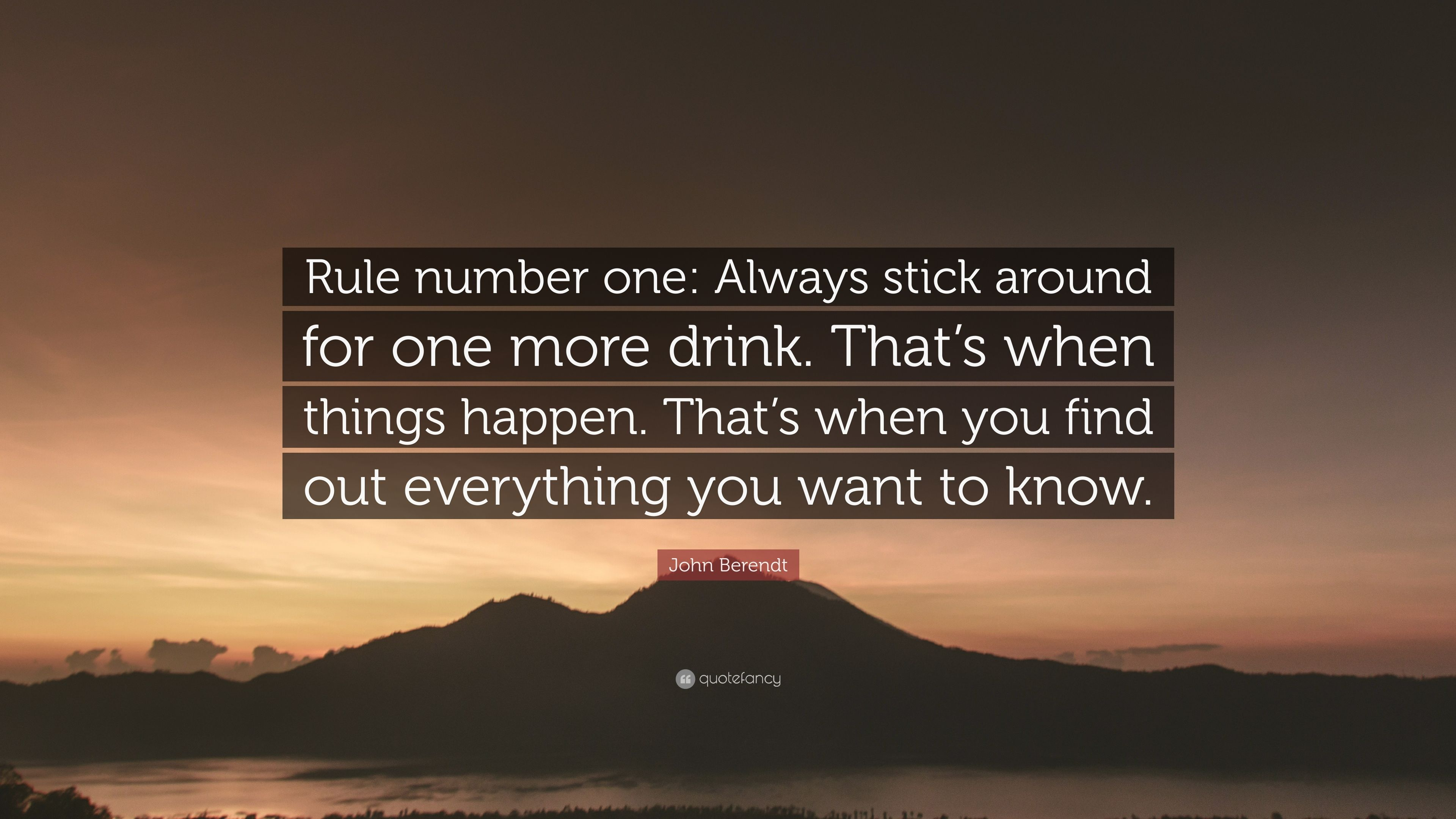 John Berendt Quote Rule Number One Always Stick Around For One