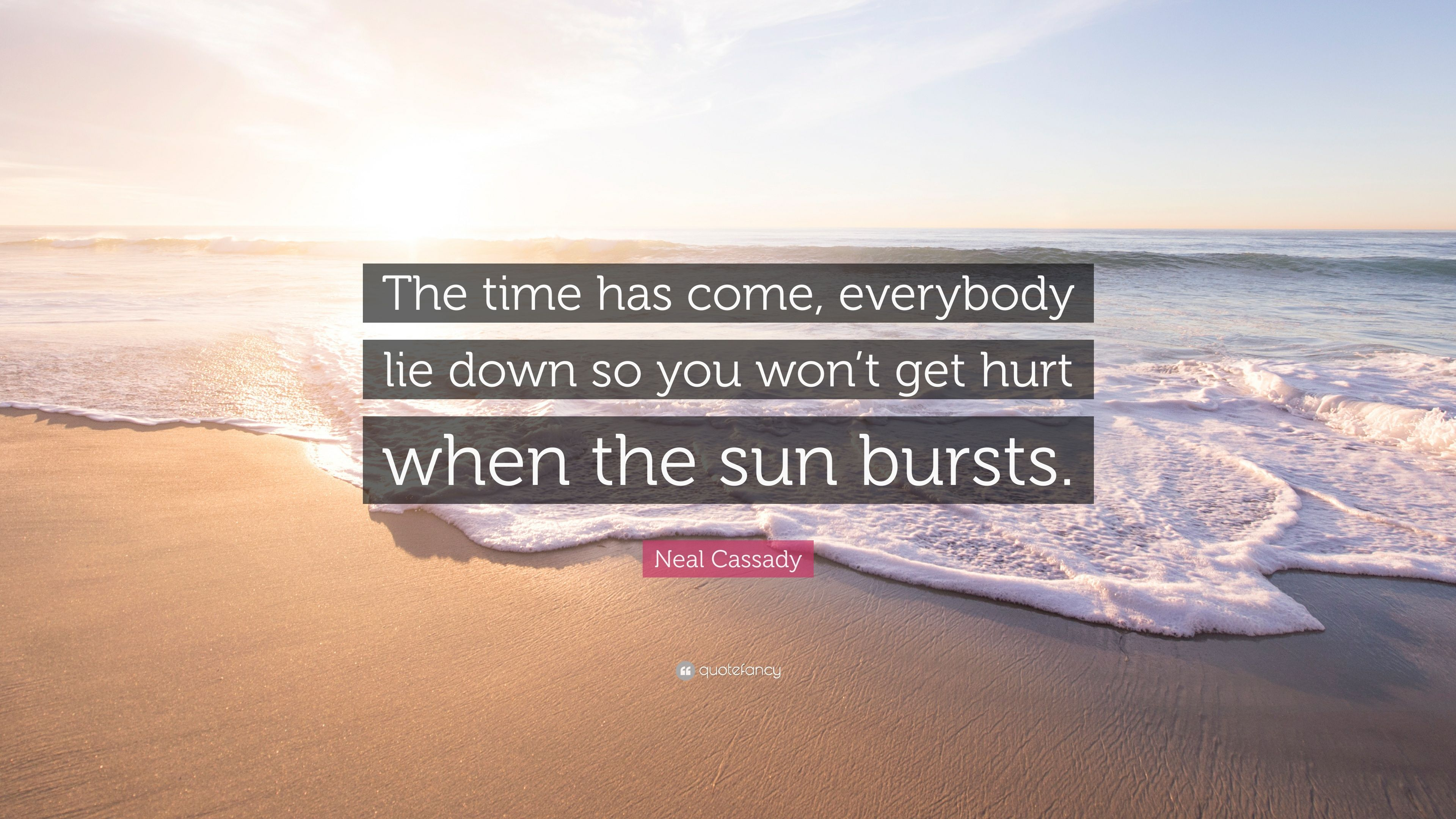 Neal Cassady Quote: U201cThe Time Has Come, Everybody Lie Down So You Won