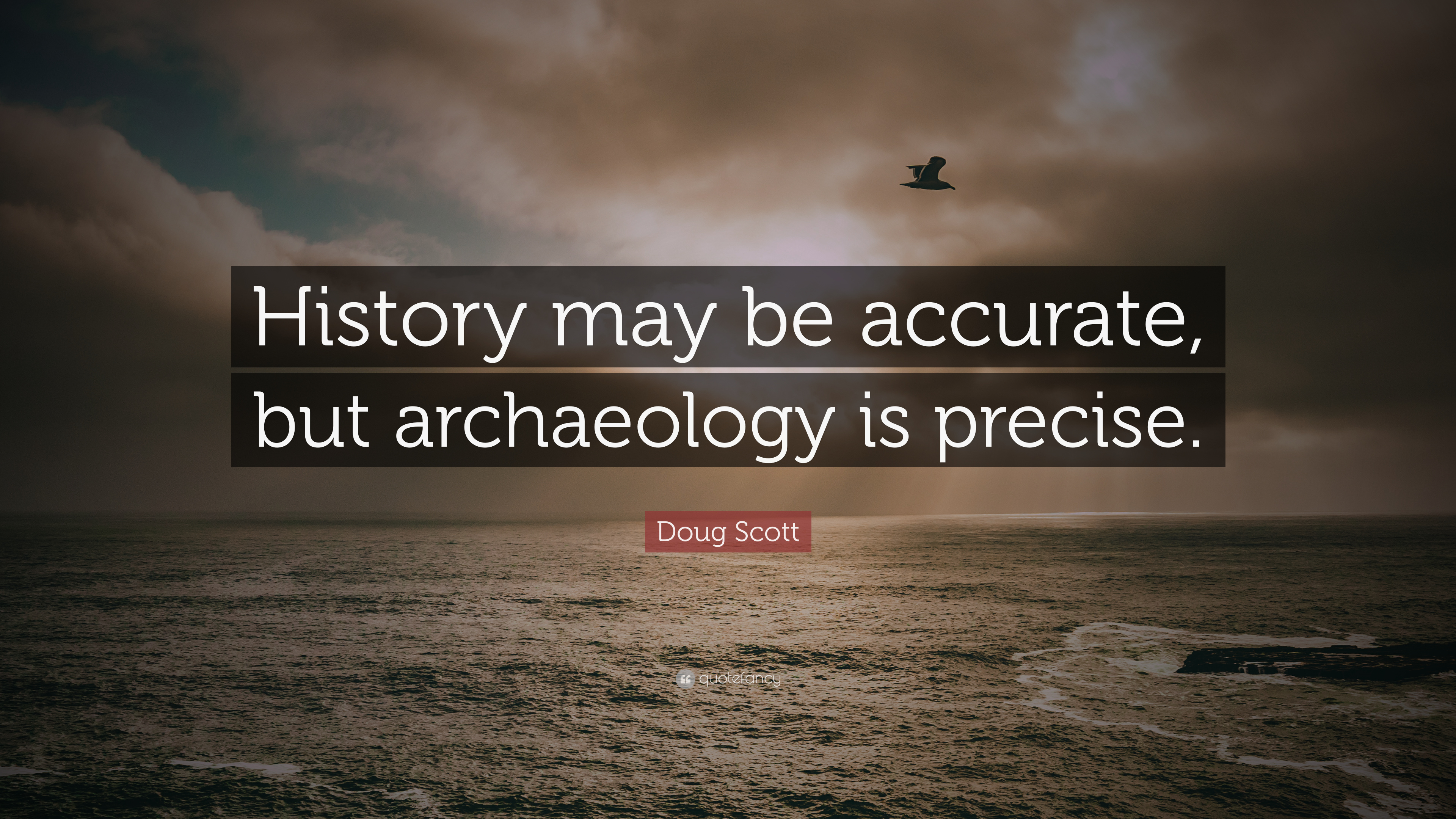 """Doug Scott Quote: """"History may be accurate, but ..."""