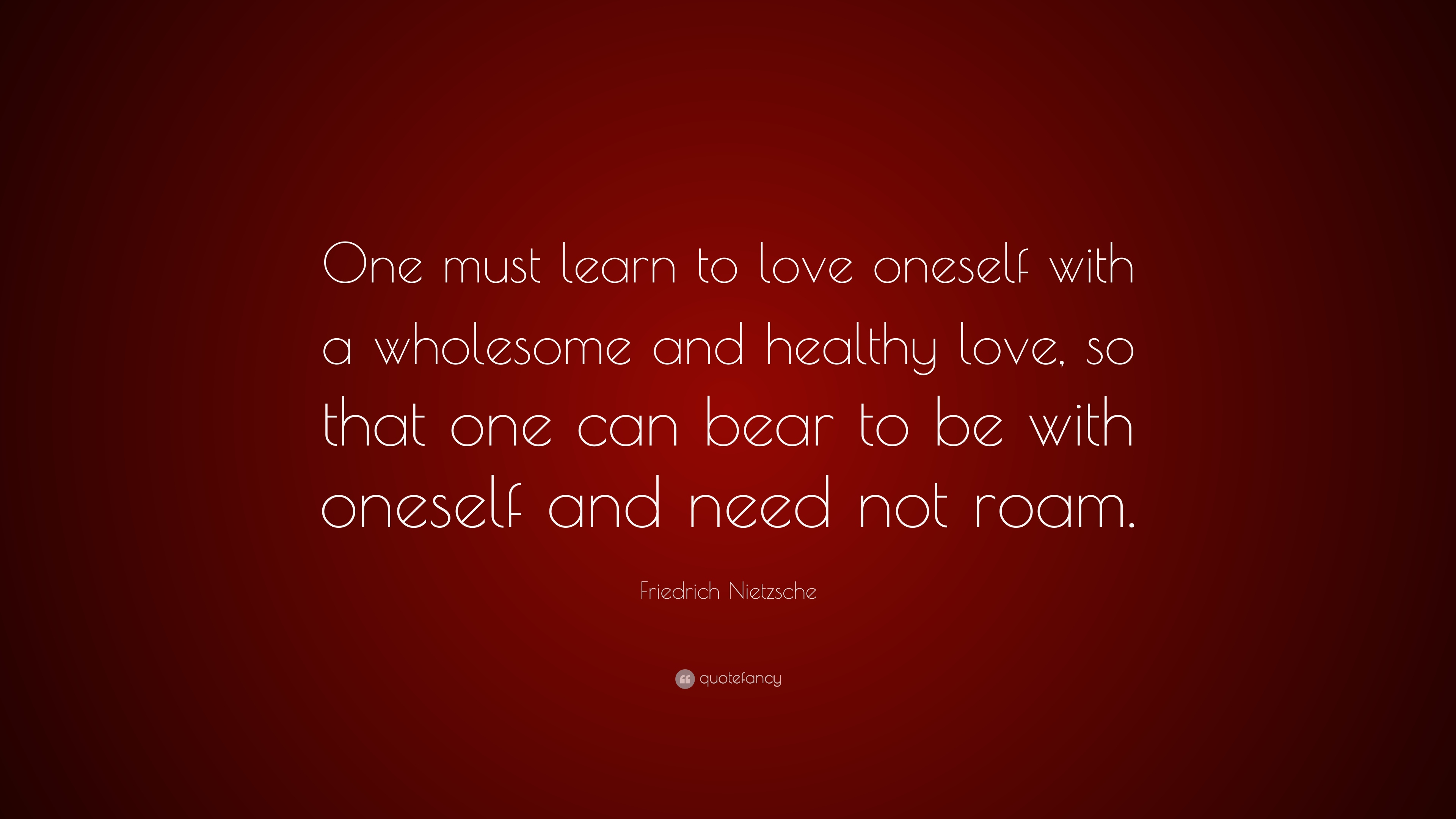 Friedrich Nietzsche Quote One Must Learn To Love Oneself With A