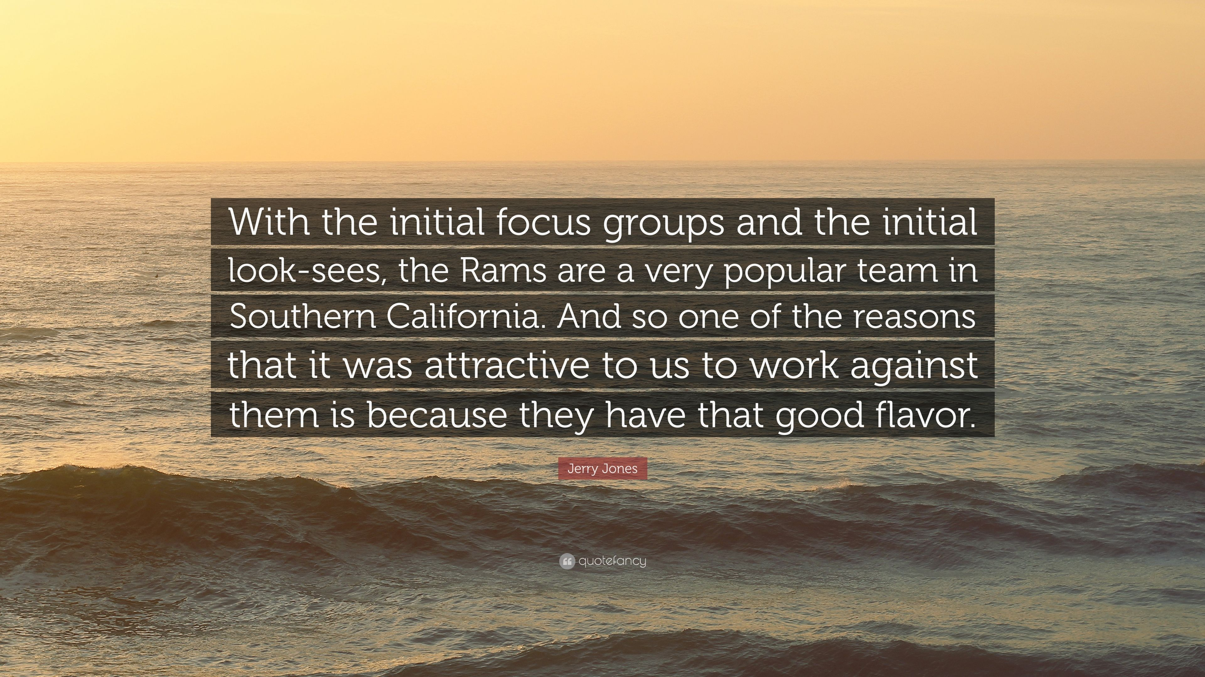 """Jerry Jones Quote: """"With the initial focus groups and the"""