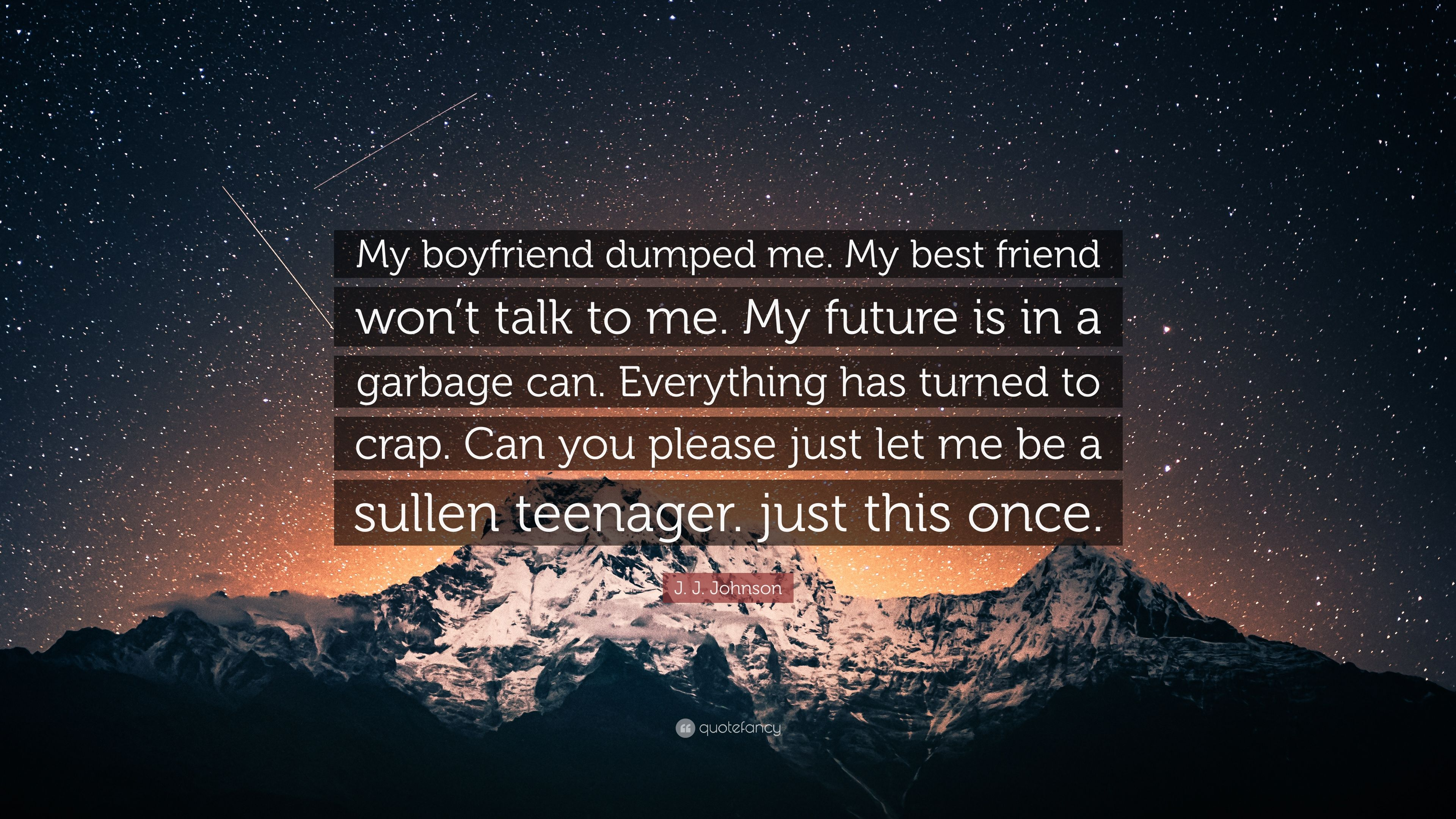 J J Johnson Quote My Boyfriend Dumped Me My Best Friend Wont