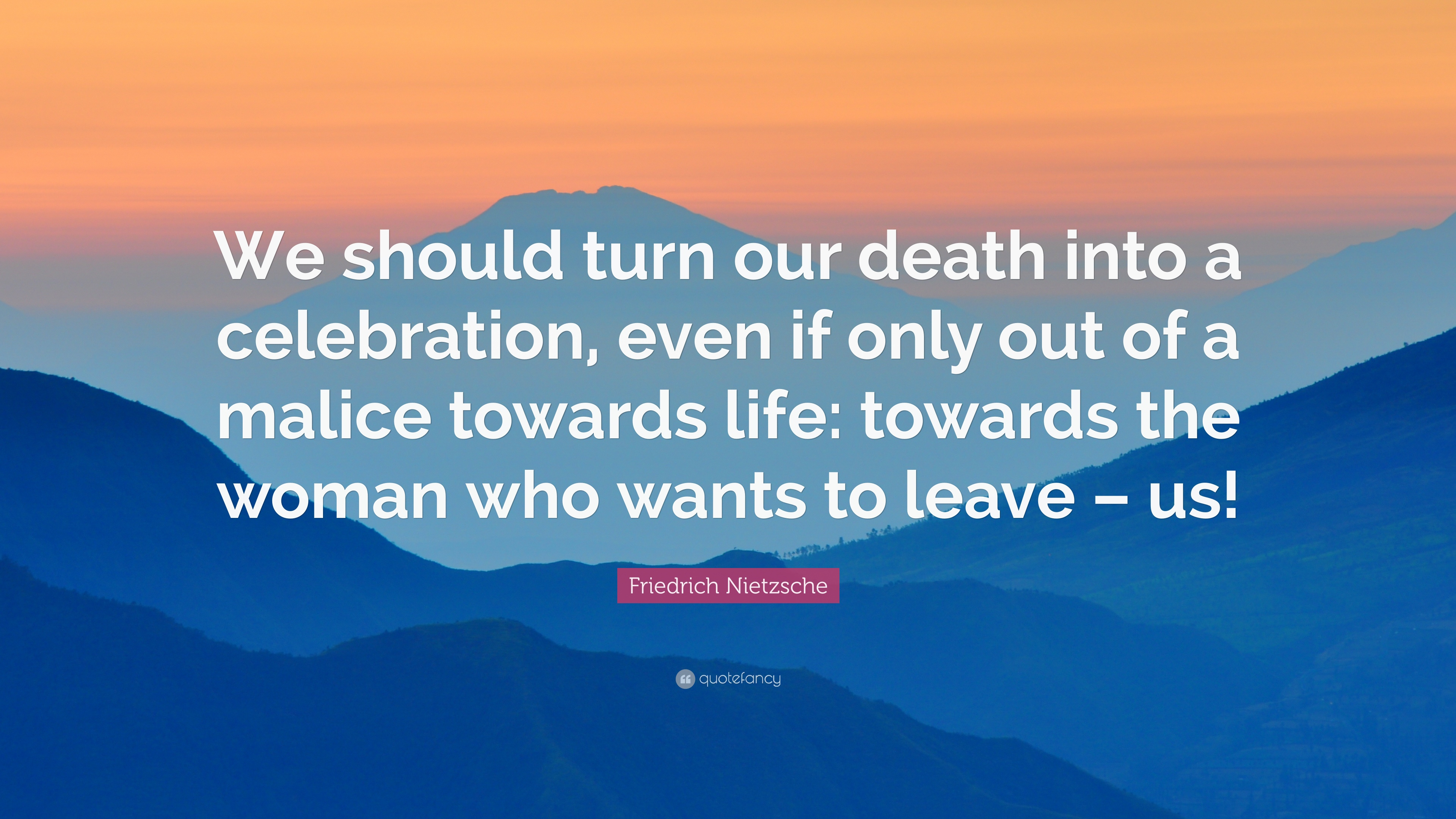 "Celebration Of Life Quotes Death Friedrich Nietzsche Quote ""We Should Turn Our Death Into A"