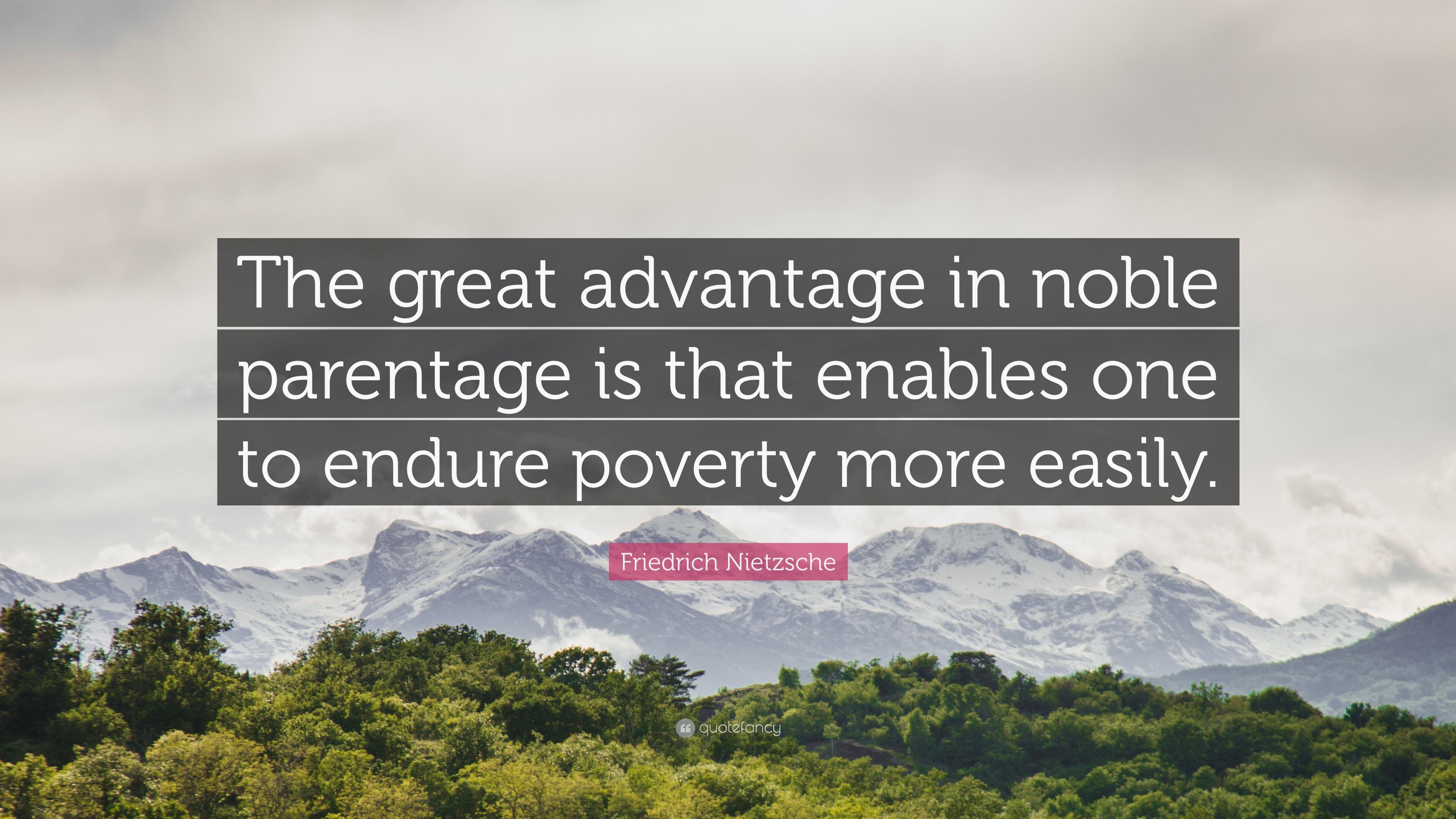Friedrich Nietzsche Quote The Great Advantage In Noble Parentage