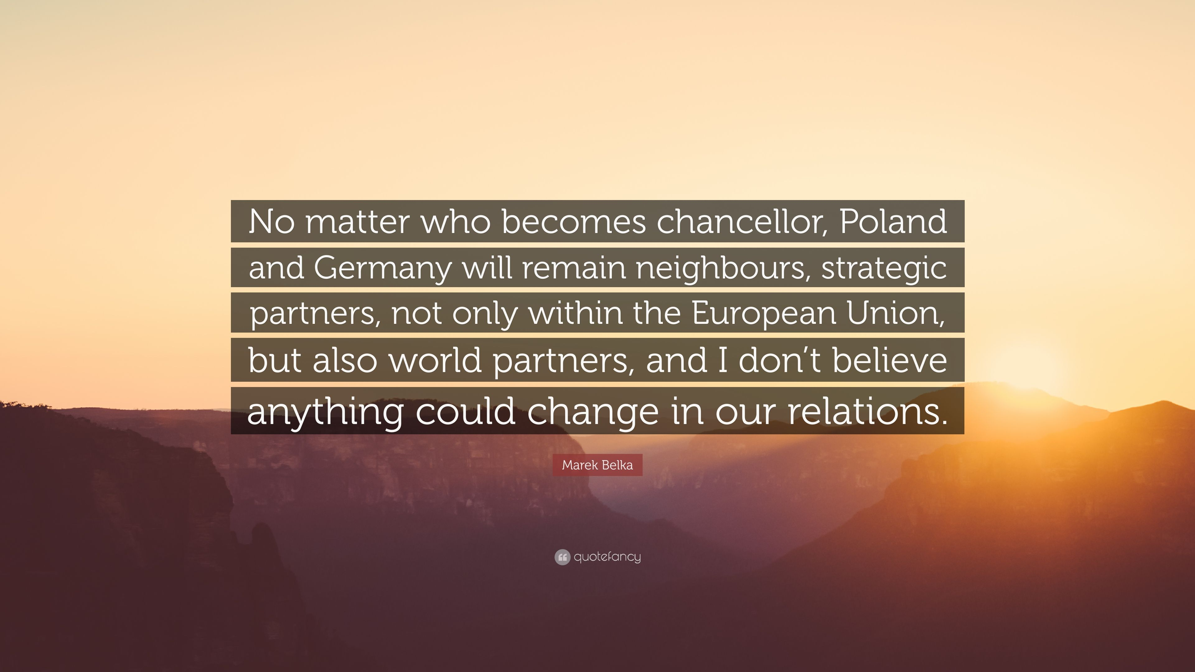"""Marek Belka Quote: """"No matter who becomes chancellor, Poland and"""