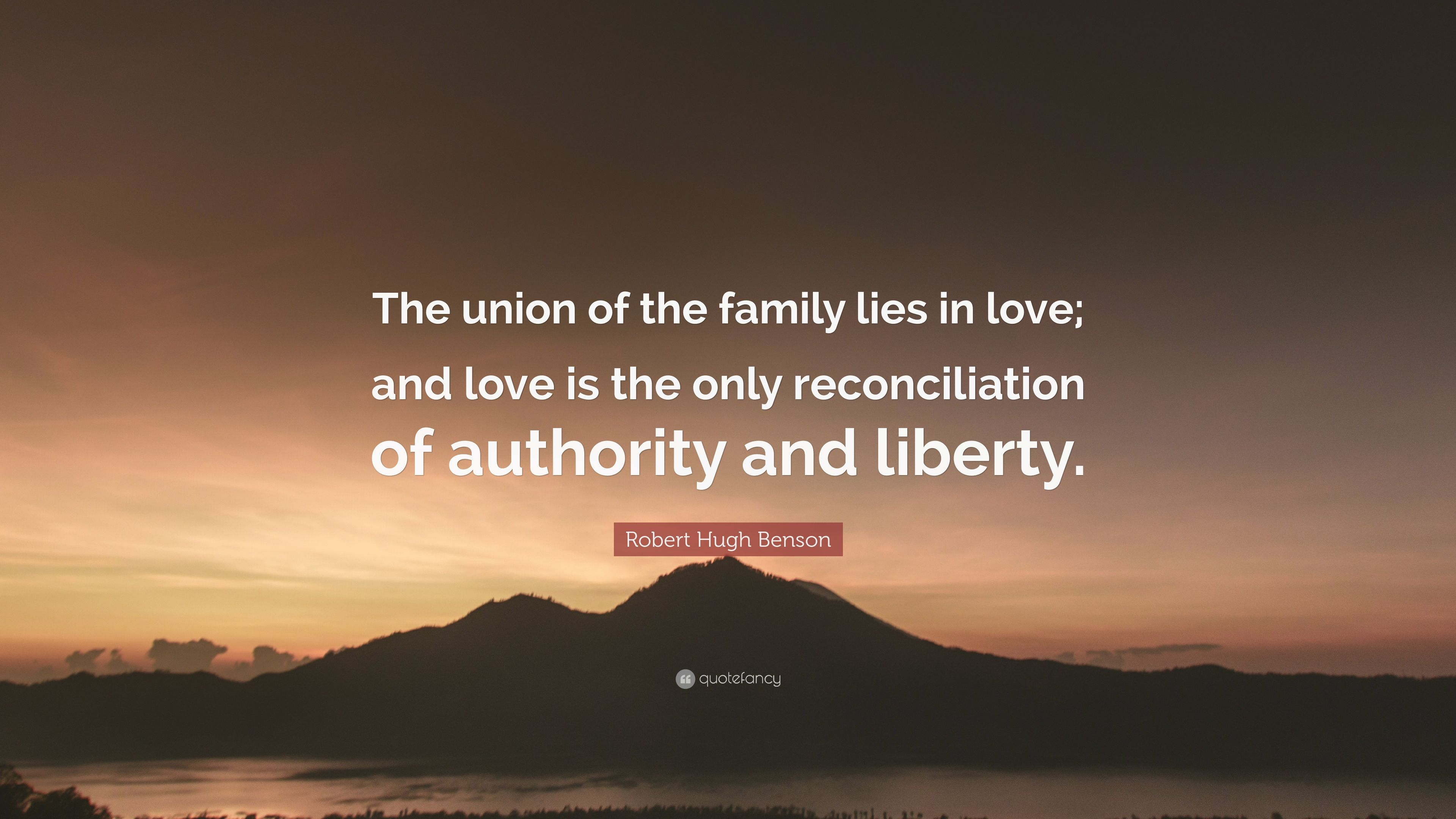 "robert hugh benson quote ""the union of the family lies in love"
