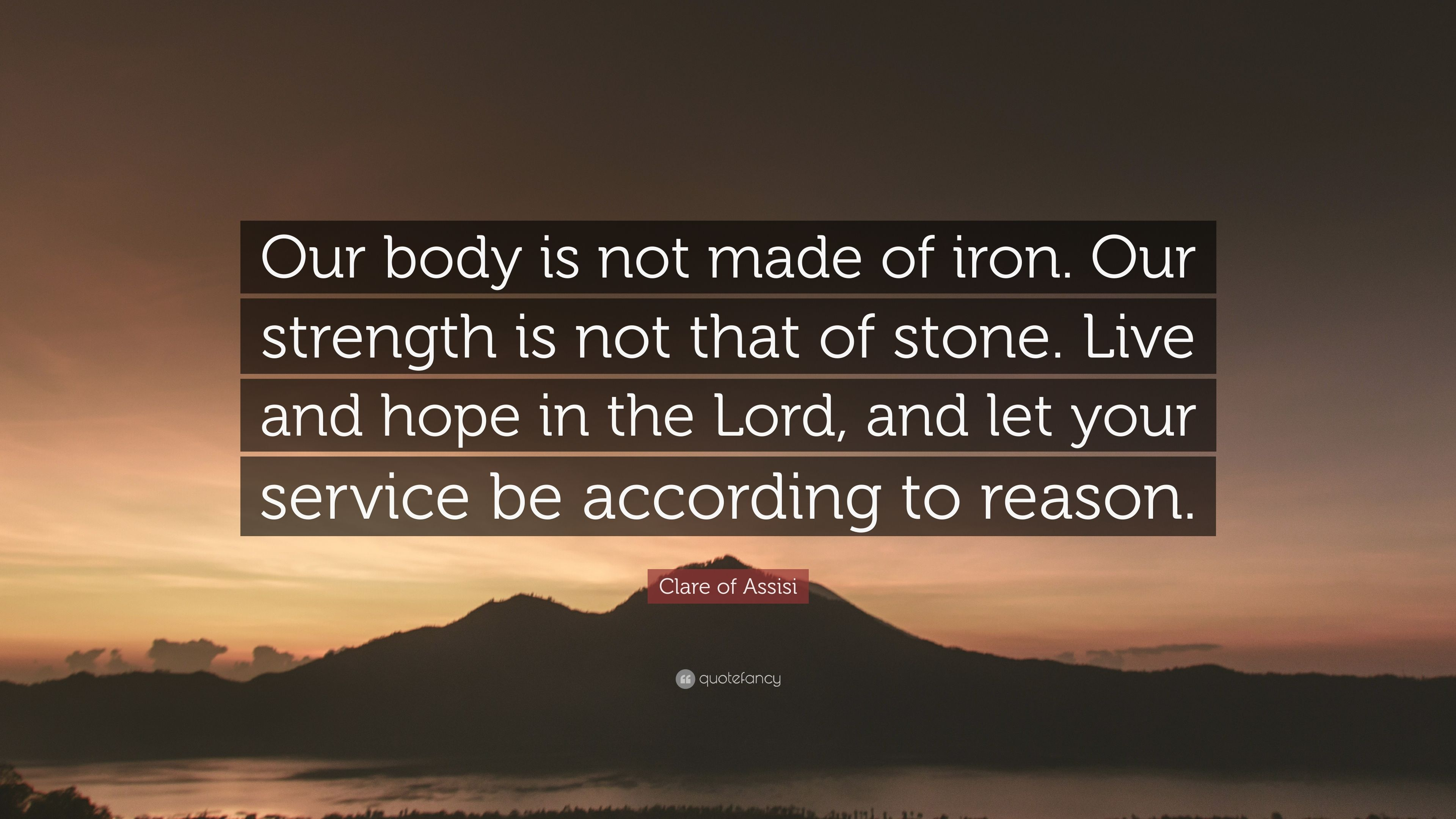"Clare of Assisi Quote: ""Our body is not made of iron  Our"