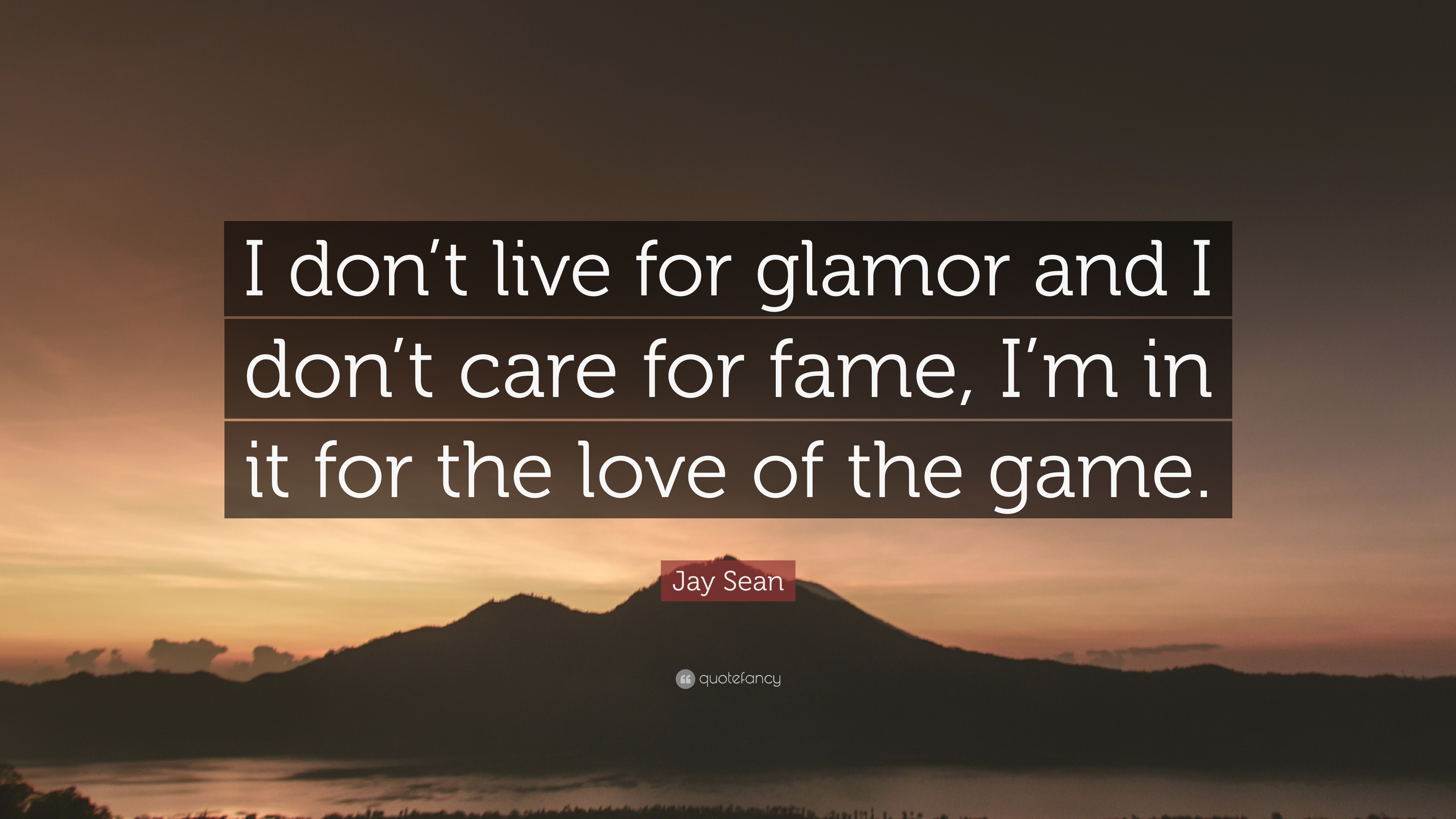 Jay Sean Quote I Dont Live For Glamor And I Dont Care For Fame