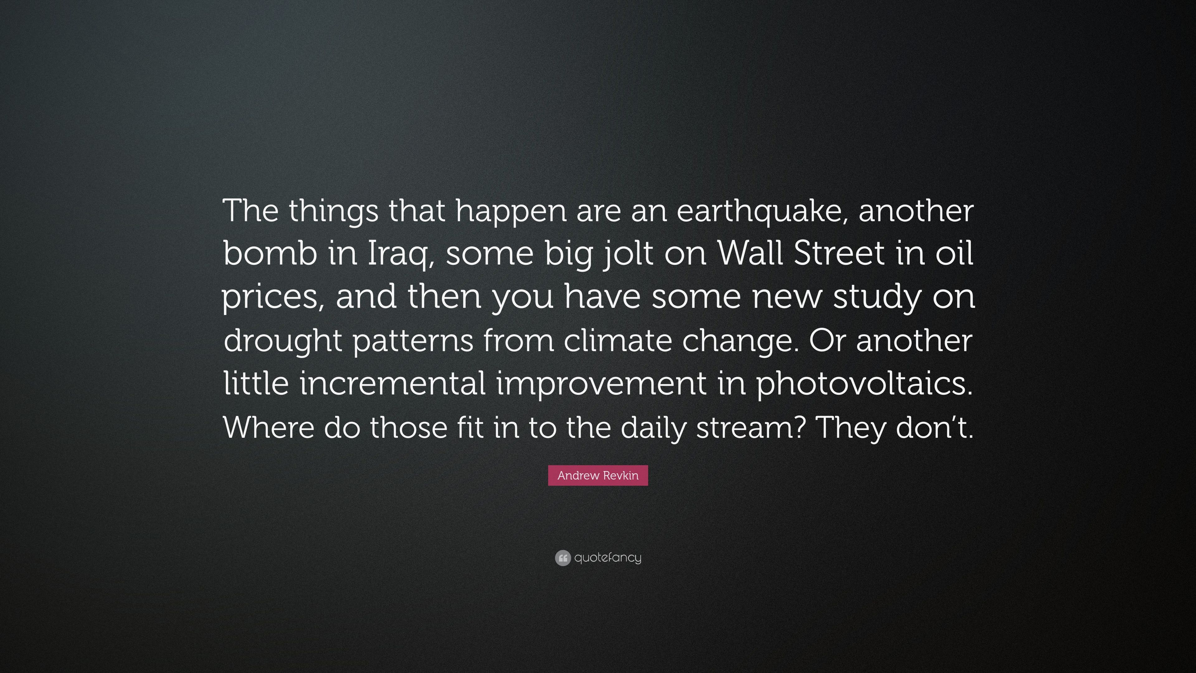 """Oil Quote Awesome Andrew Revkin Quote """"The Things That Happen Are An Earthquake"""
