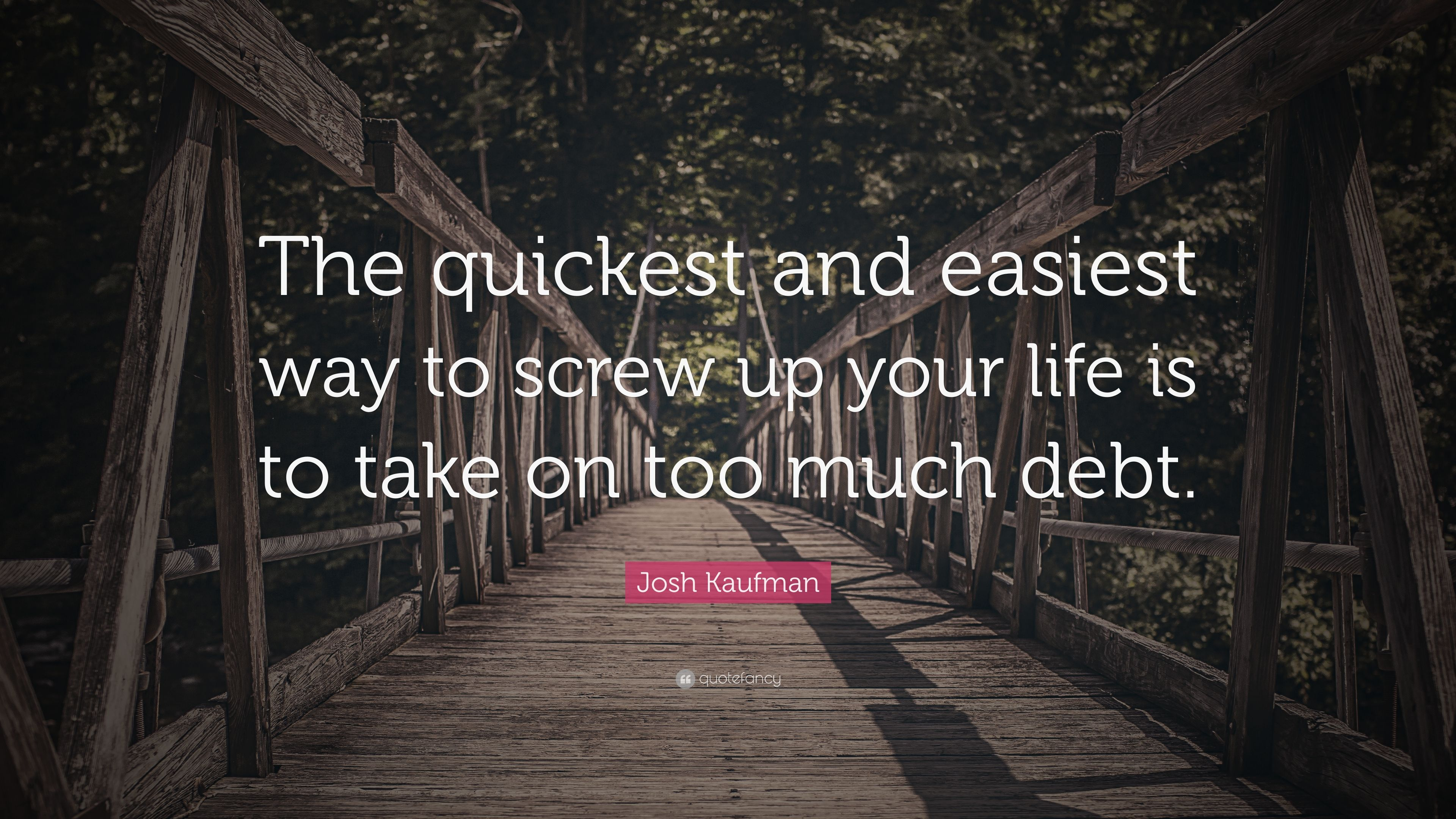 "Josh Kaufman Quote: ""The quickest and easiest way to screw"