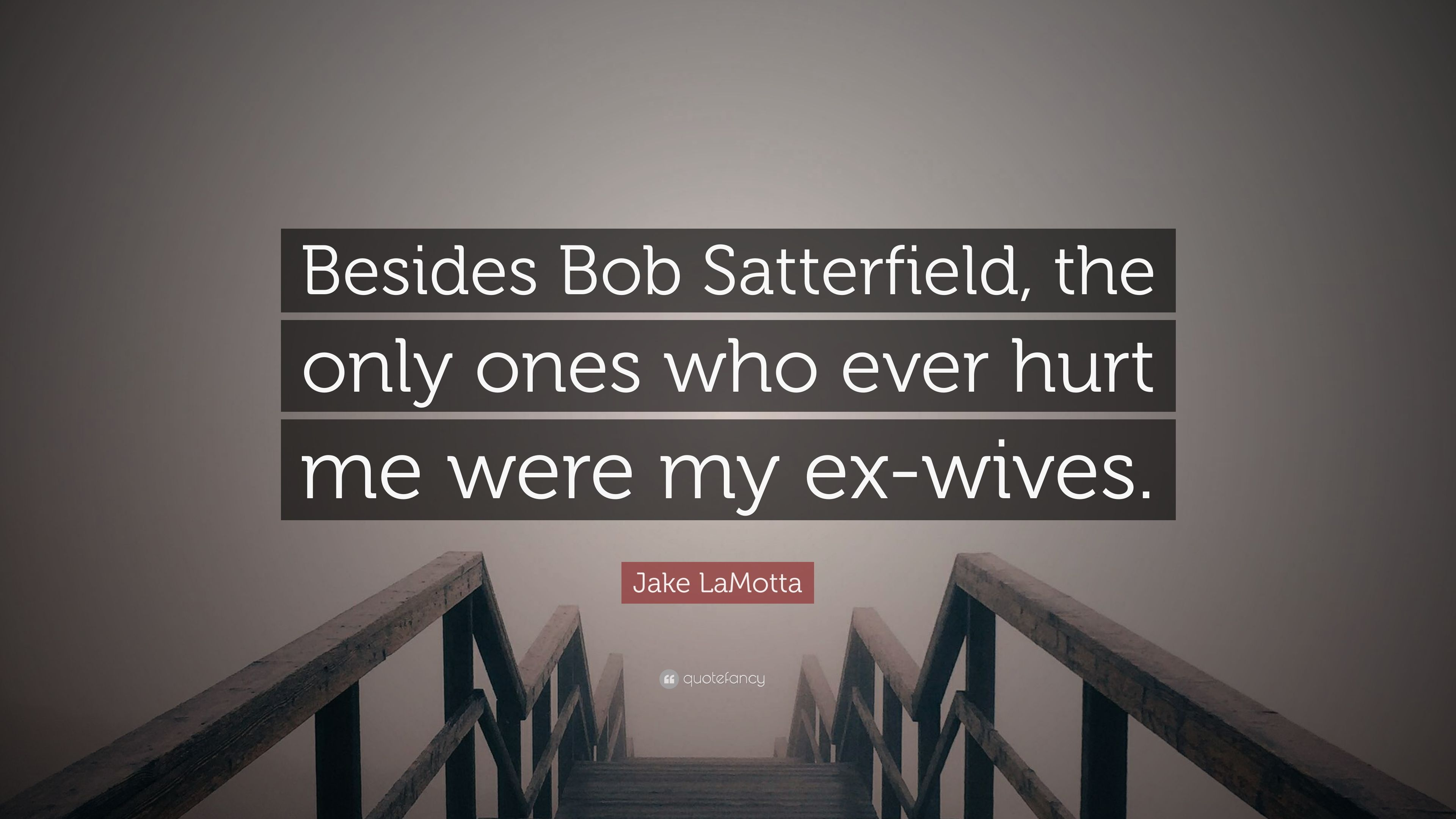 """Jake LaMotta Quote: """"Besides Bob Satterfield, the only ones"""
