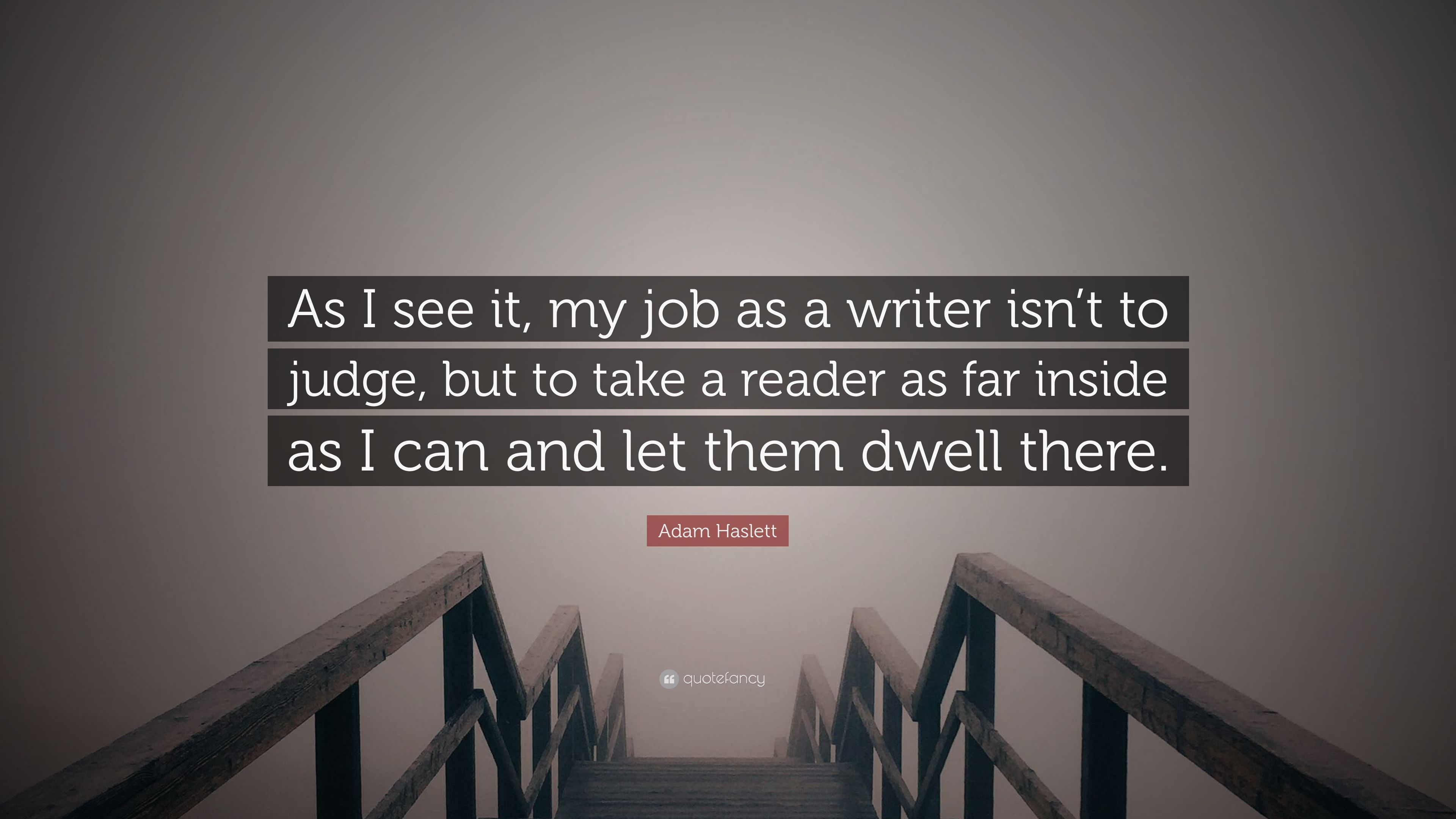 adam haslett quote ldquo as i see it my job as a writer isn t to adam haslett quote ldquoas i see it my job as a writer isn