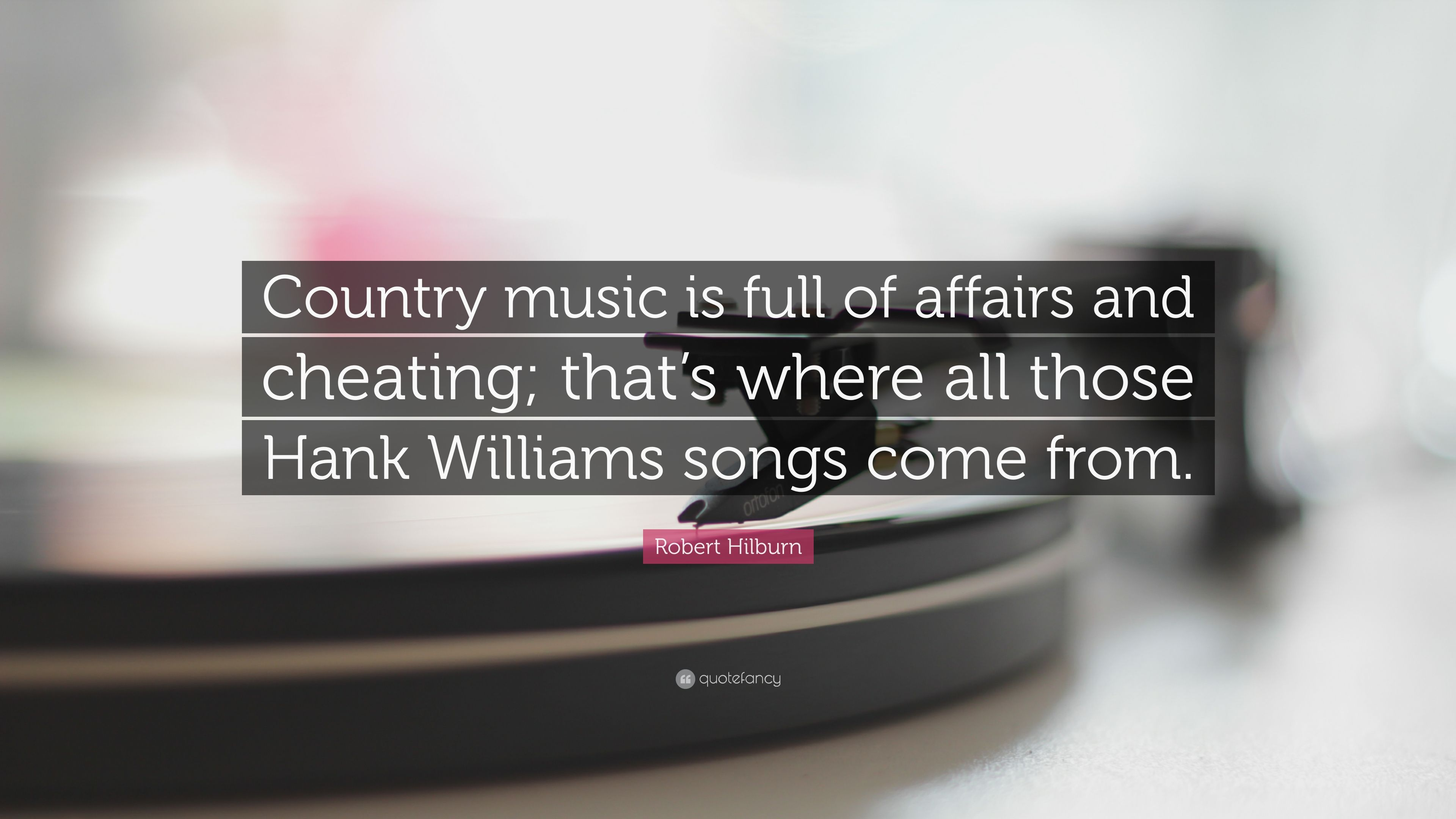 """Robert Hilburn Quote: """"Country music is full of affairs and"""