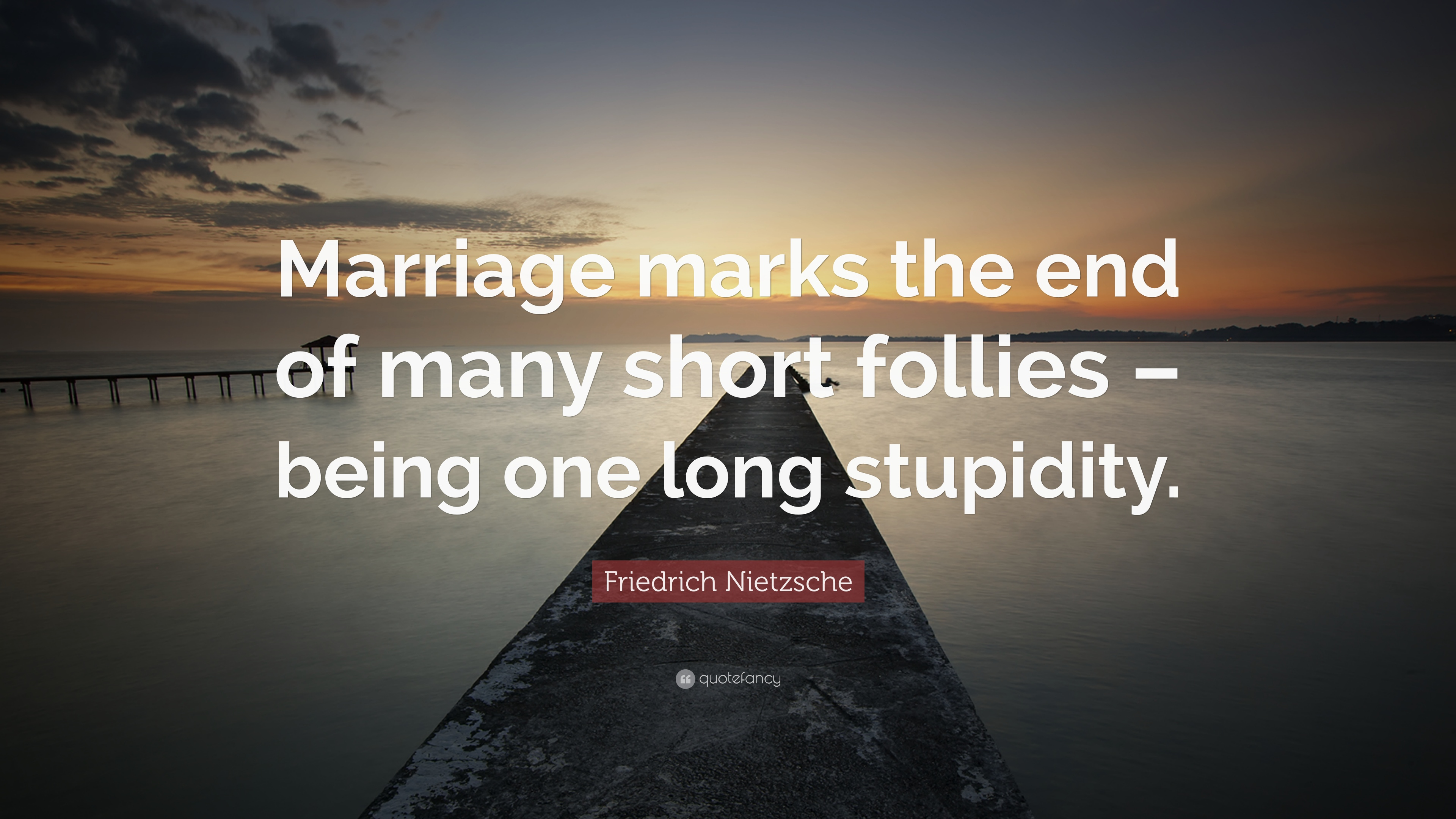 Friedrich Nietzsche Quote Marriage Marks The End Of Many Short