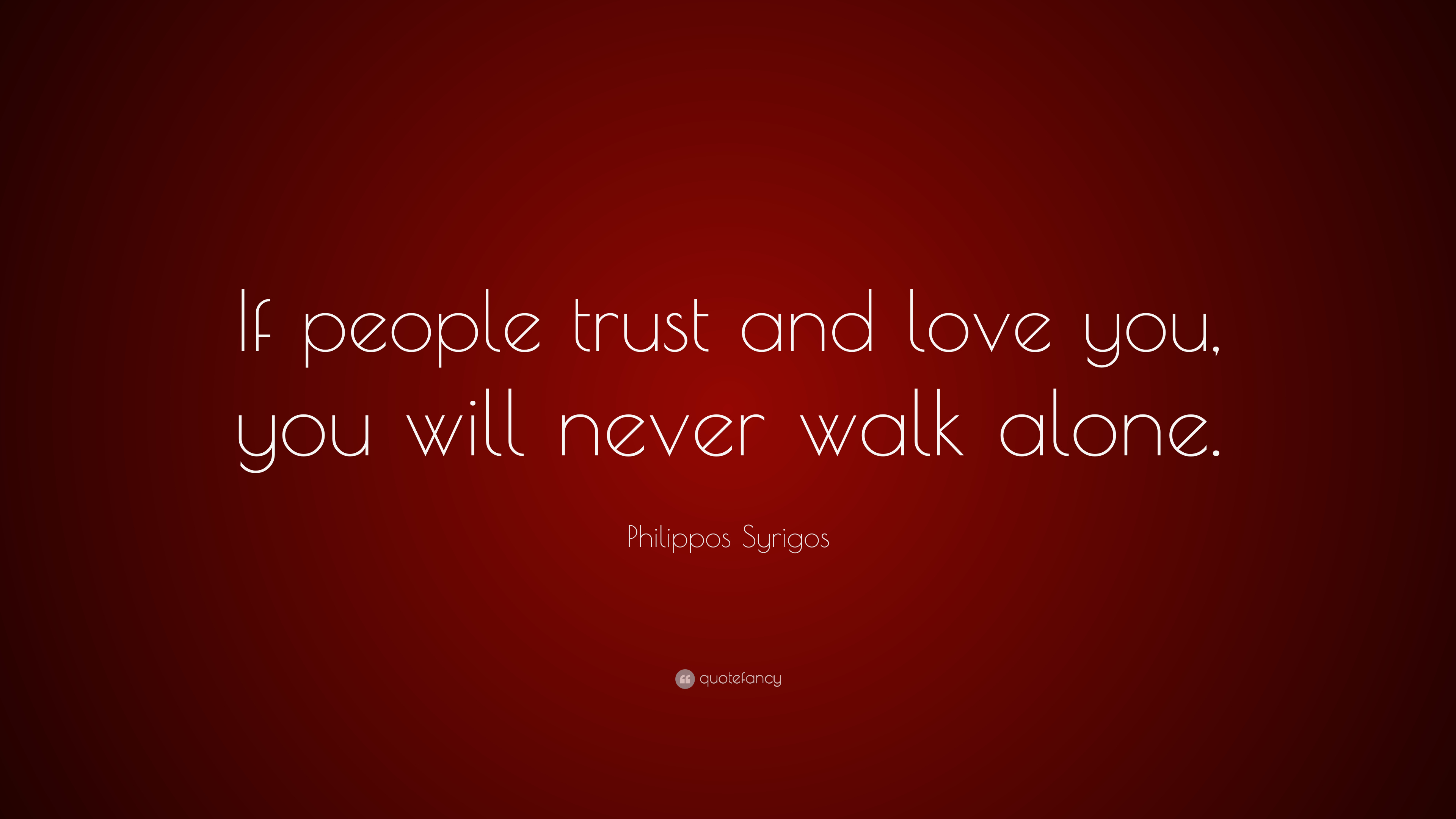 Philippos Syrigos Quote If People Trust And Love You You Will