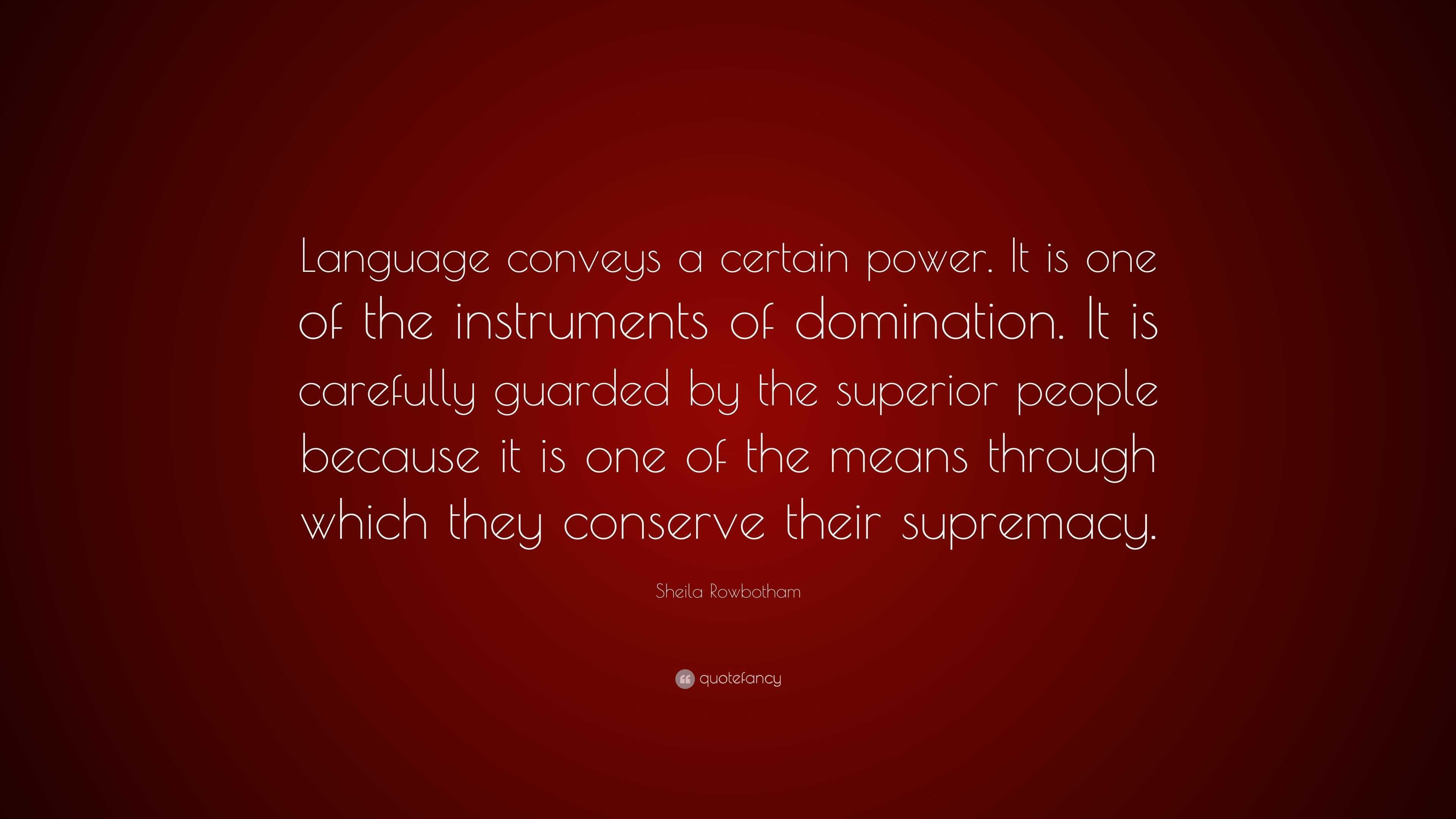 Sheila Rowbotham Quote Language Conveys A Certain Power