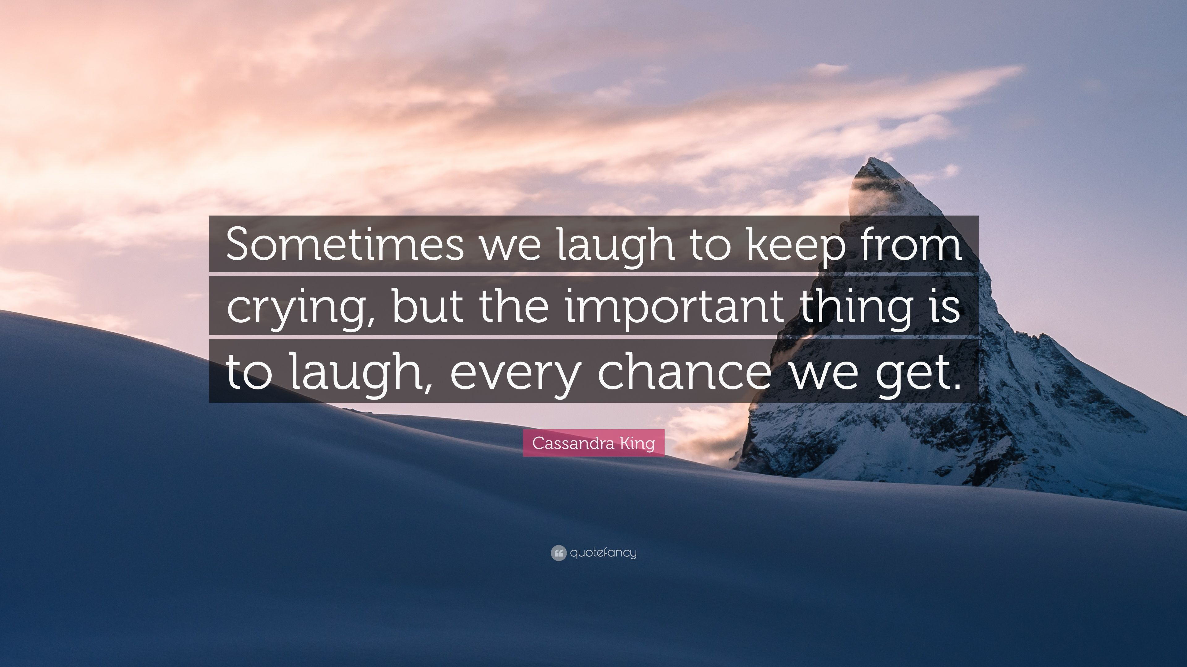 Cassandra King Quote Sometimes We Laugh To Keep From Crying But