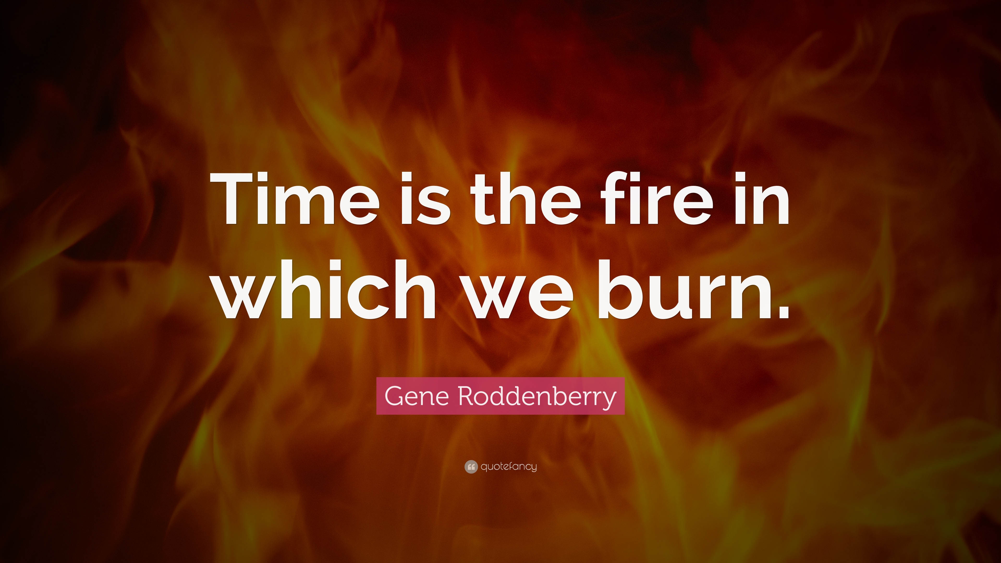 """Fire Quotes Gene Roddenberry Quote: """"Time is the fire in which we burn."""" (21  Fire Quotes"""