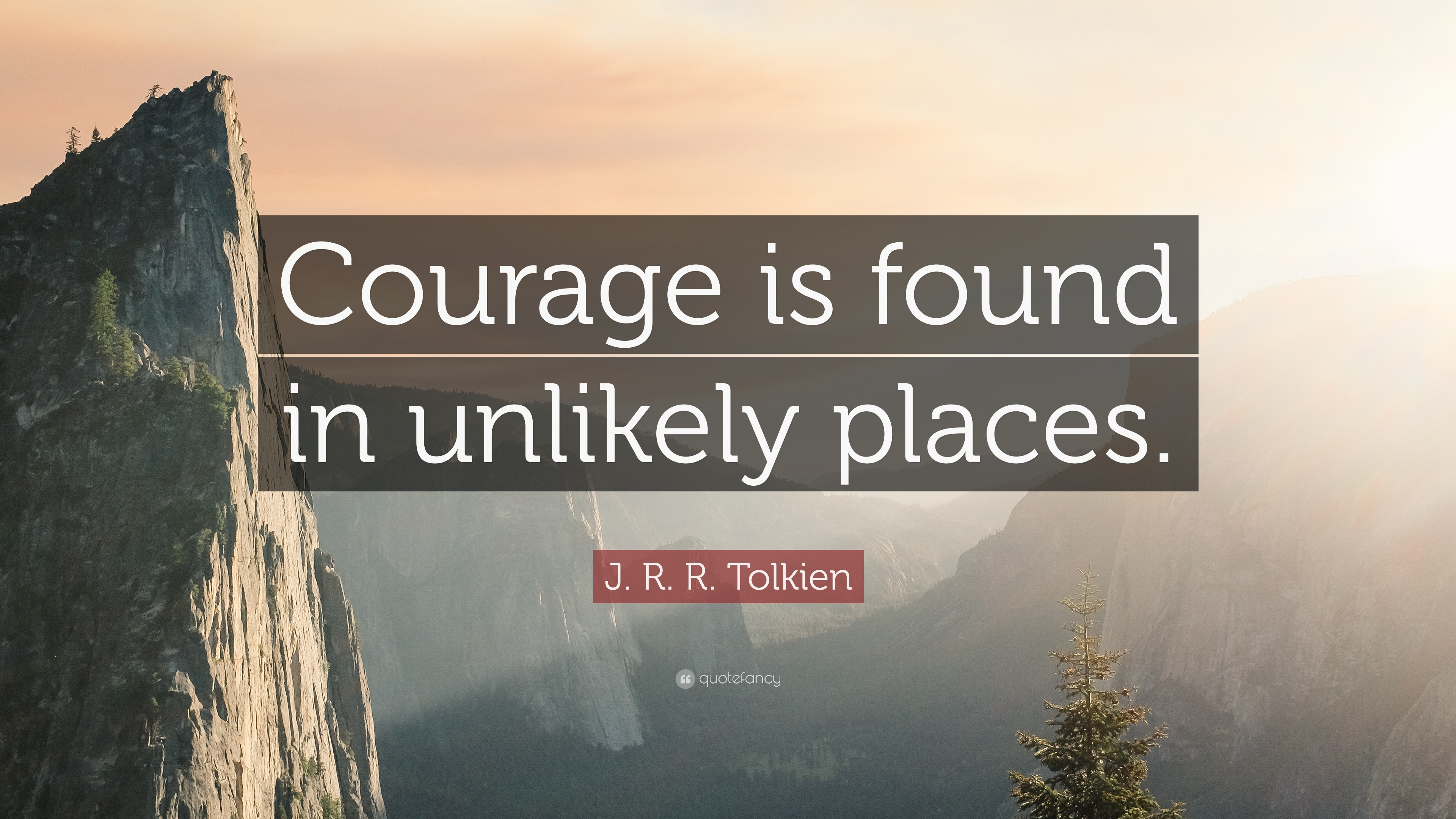 "Jrr Tolkien Quotes Jrrtolkien Quote ""Courage Is Found In Unlikely Places."" 24 ."