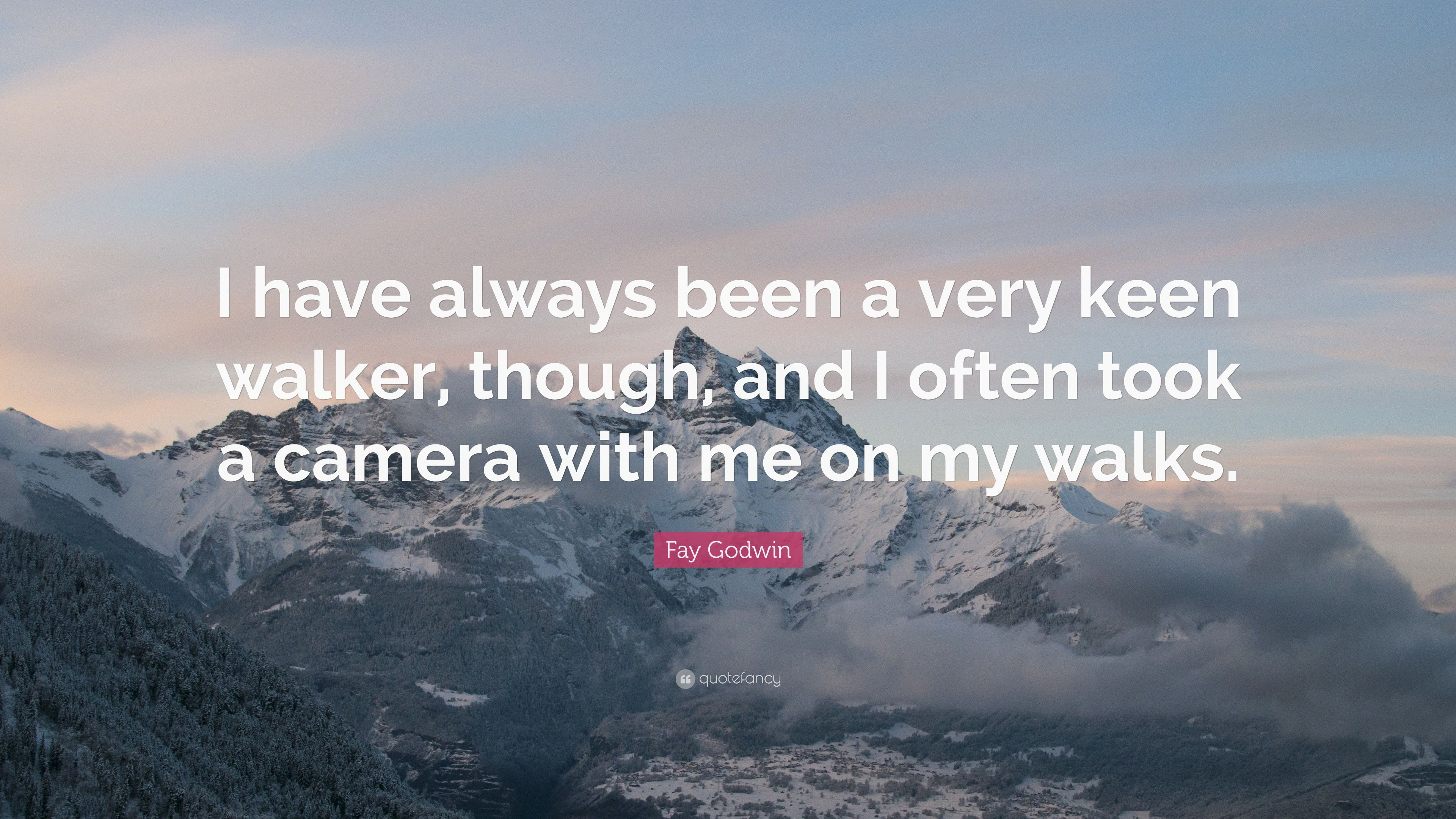 """12859151f85 Fay Godwin Quote: """"I have always been a very keen walker, though ..."""