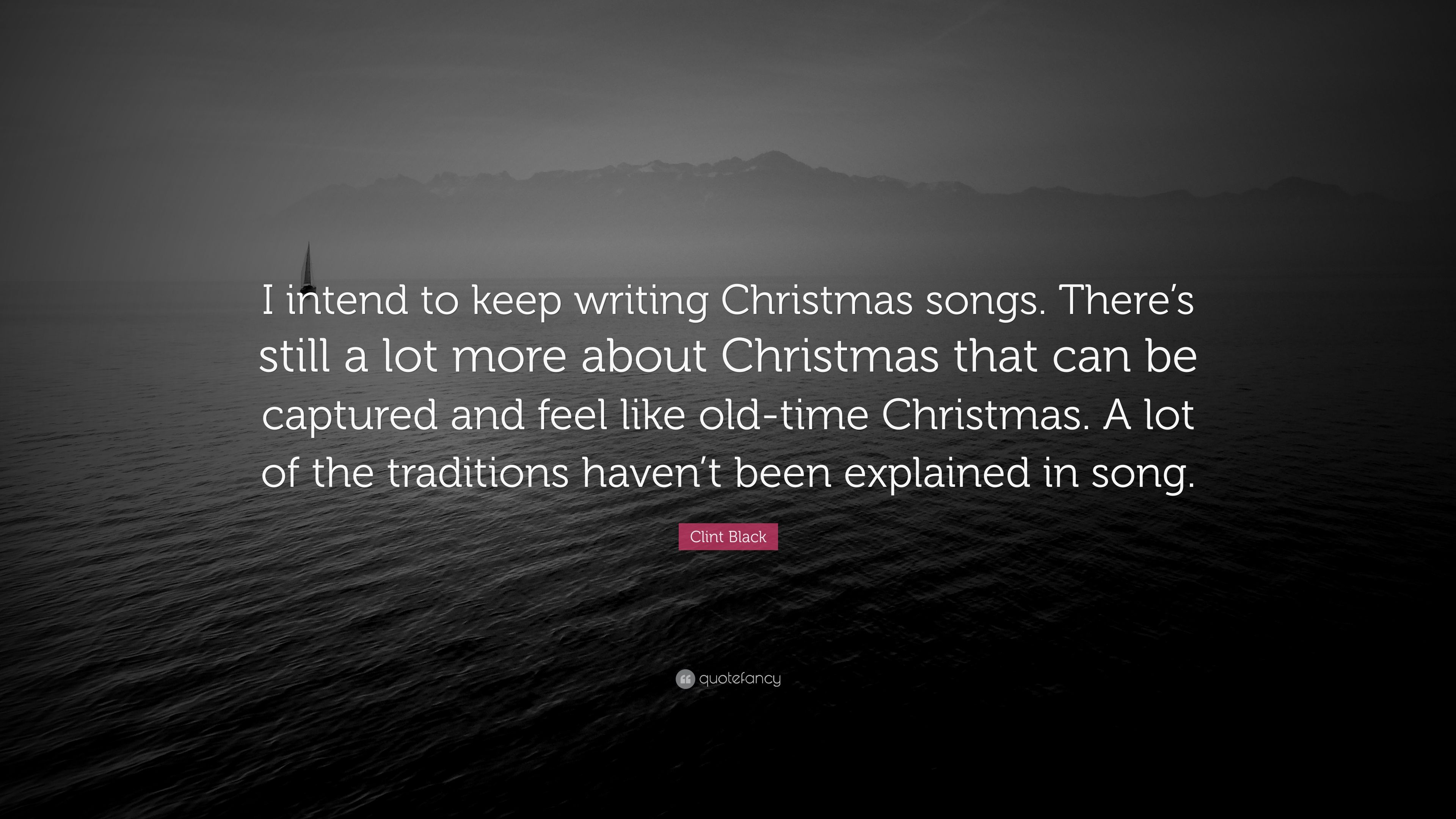 clint black quote i intend to keep writing christmas songs theres still a - Black Christmas Songs