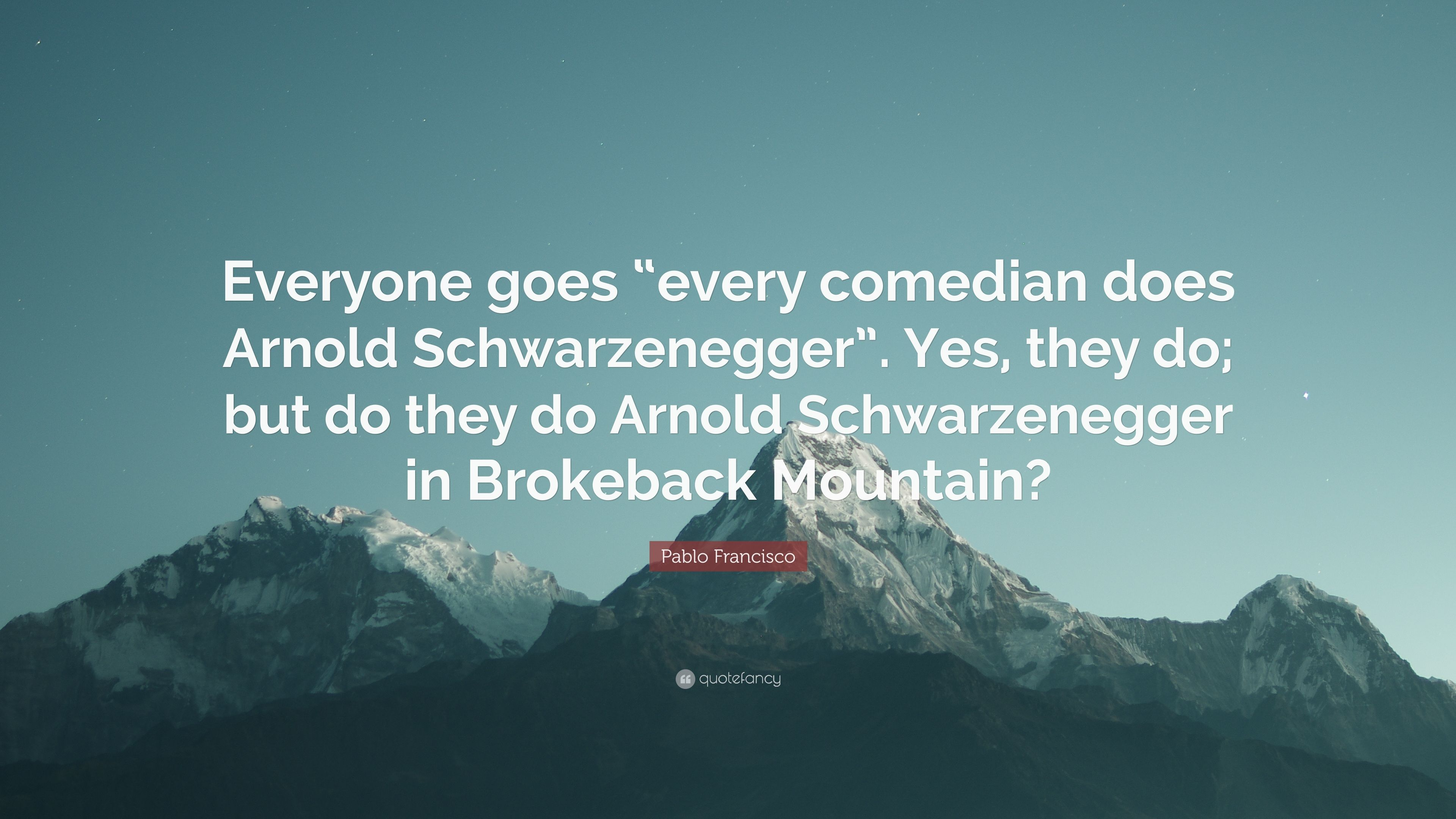 Pablo Francisco Quote Everyone Goes Every Comedian Does