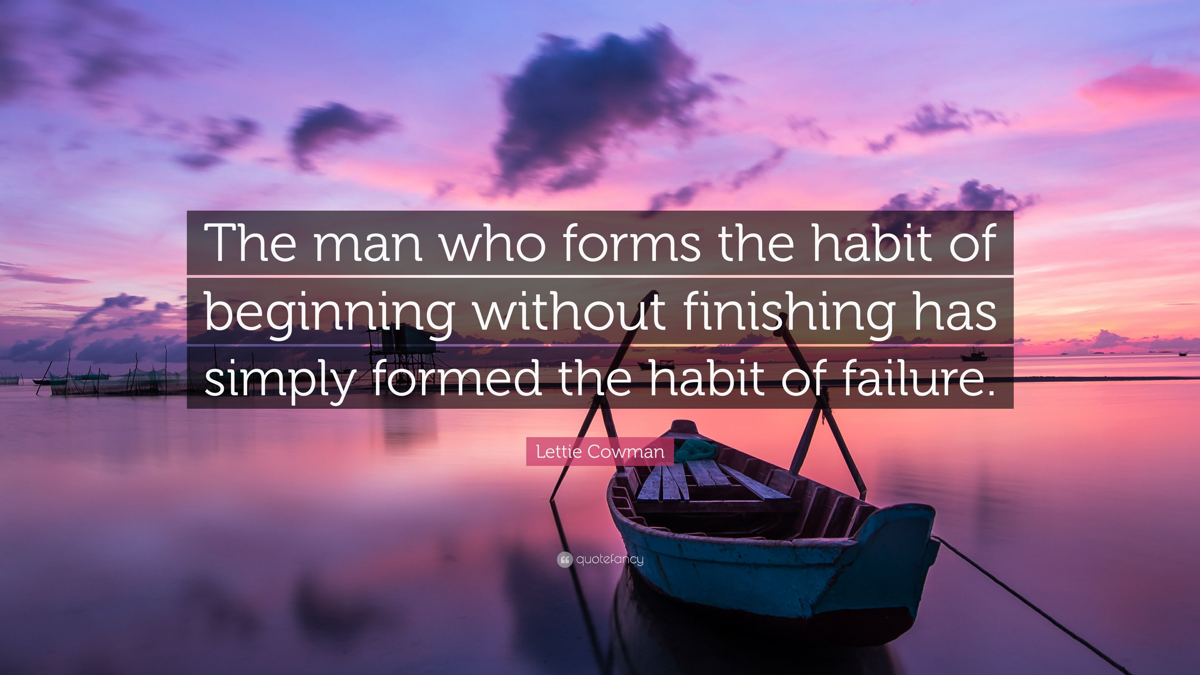 "Lettie Cowman Quote: ""The man who forms the habit of beginning ..."
