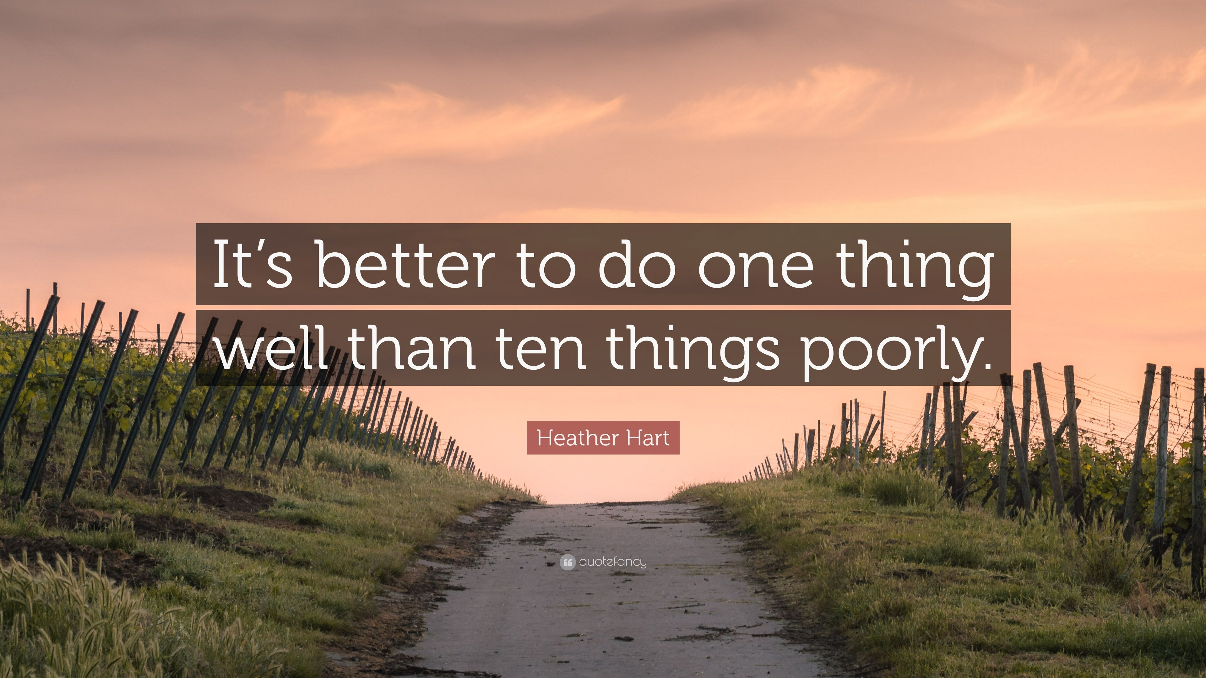 """Heather Hart Quote: """"It's Better To Do One Thing Well Than"""
