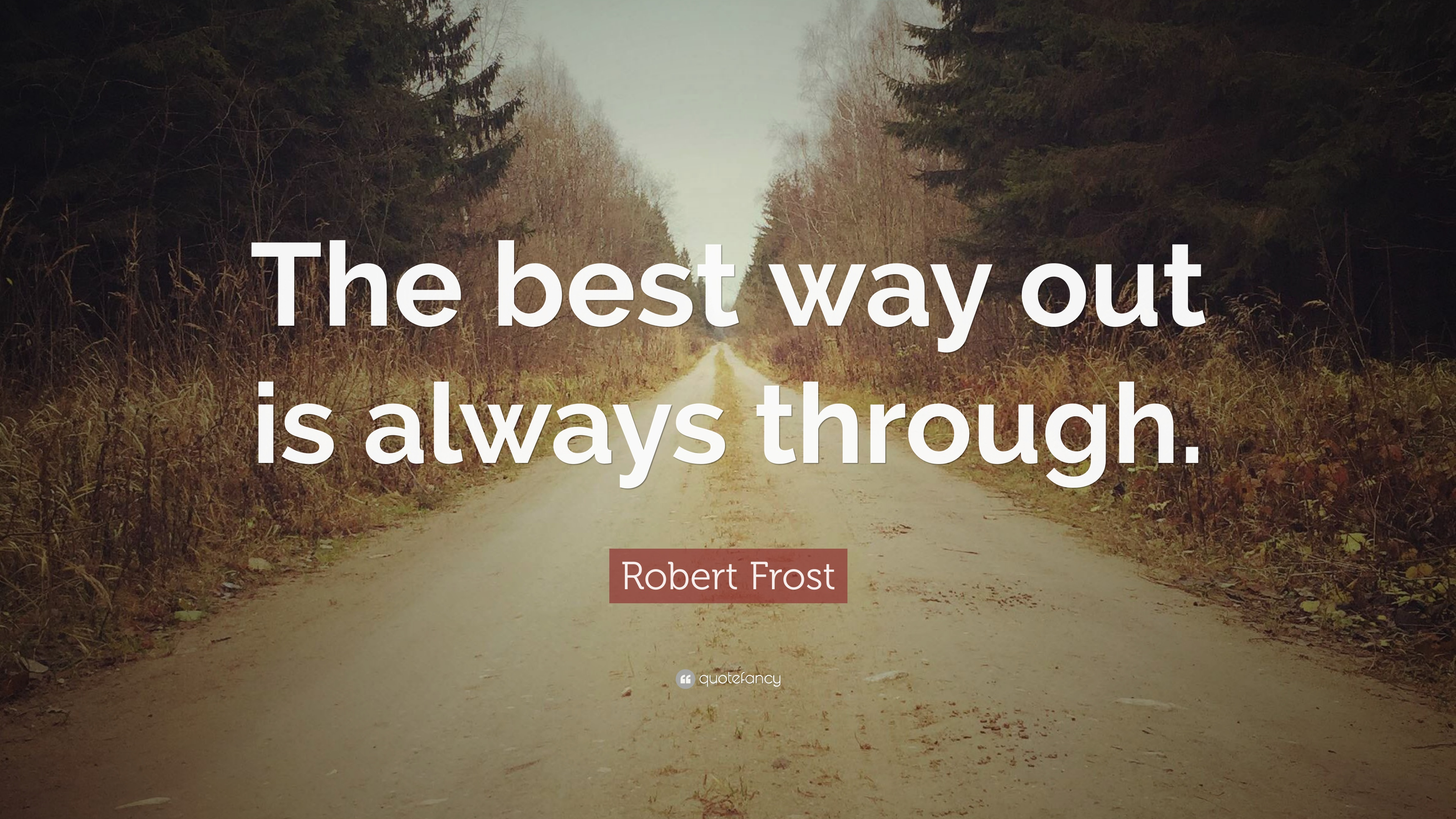 Robert Frost Quote The Best Way Out Is Always Through