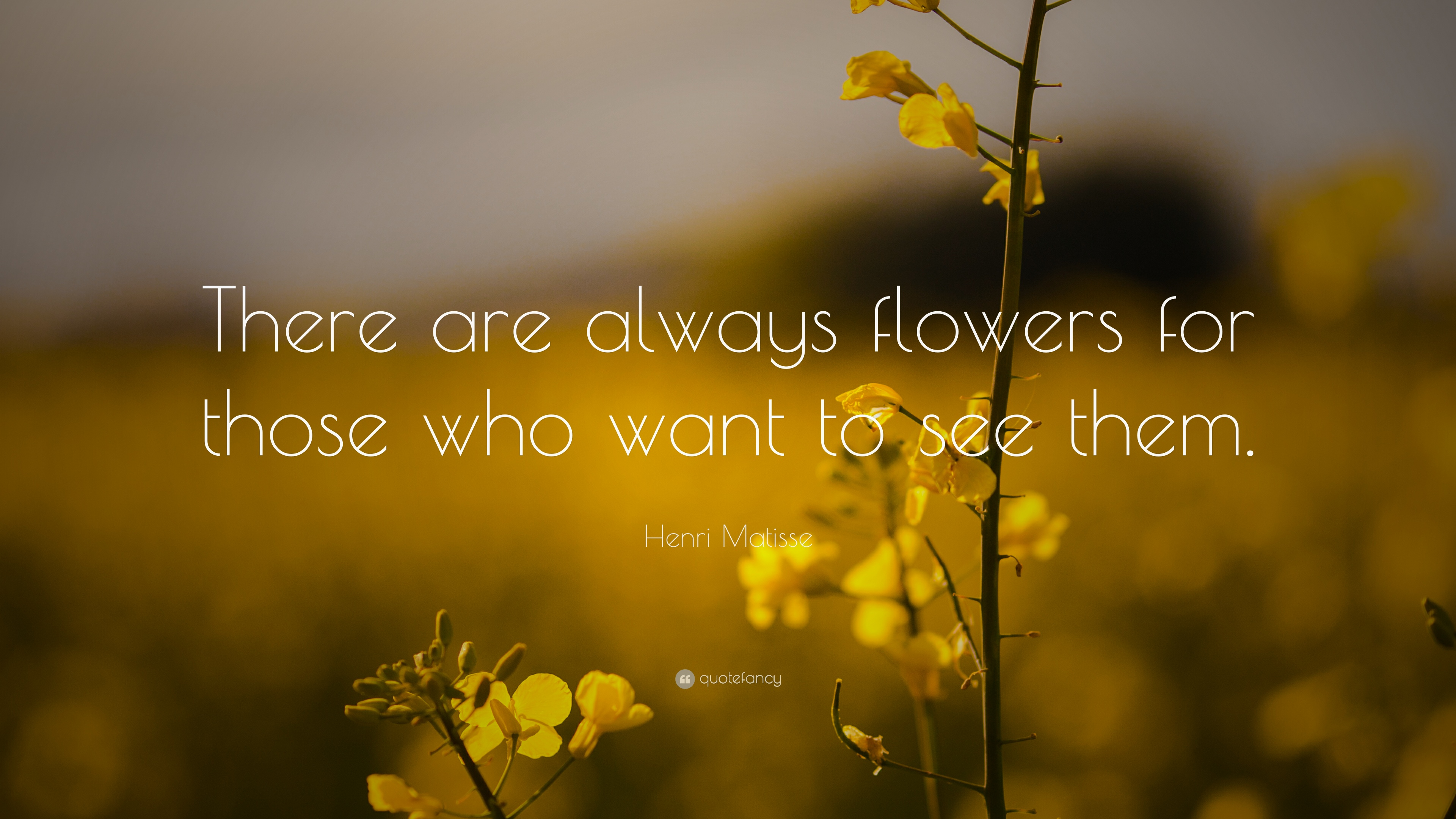 Positive Quotes There Are Always Flowers For Those Who Want To See Them