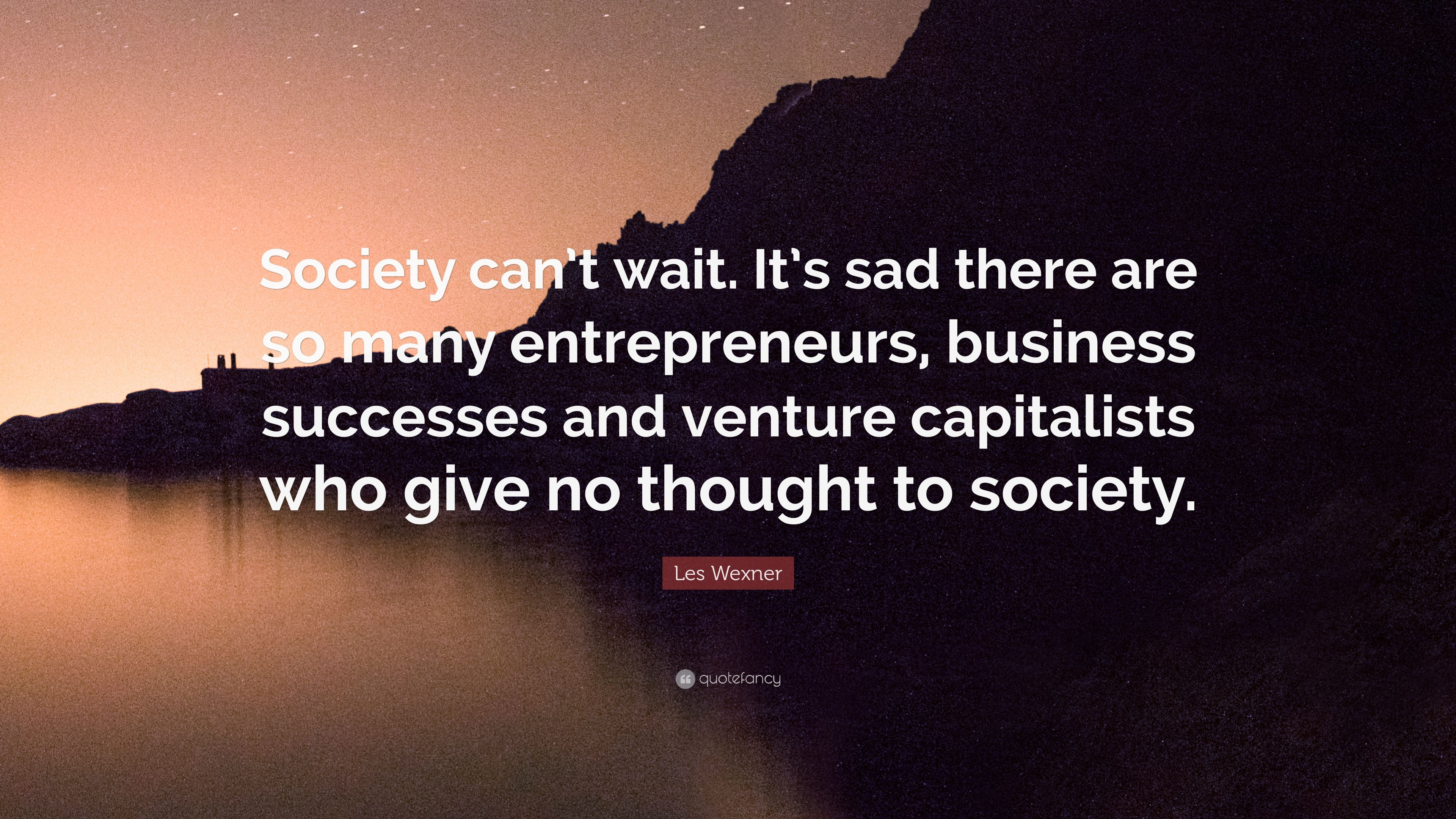 """Les Wexner Quote: """"Society can't wait. It's sad there are so many ..."""