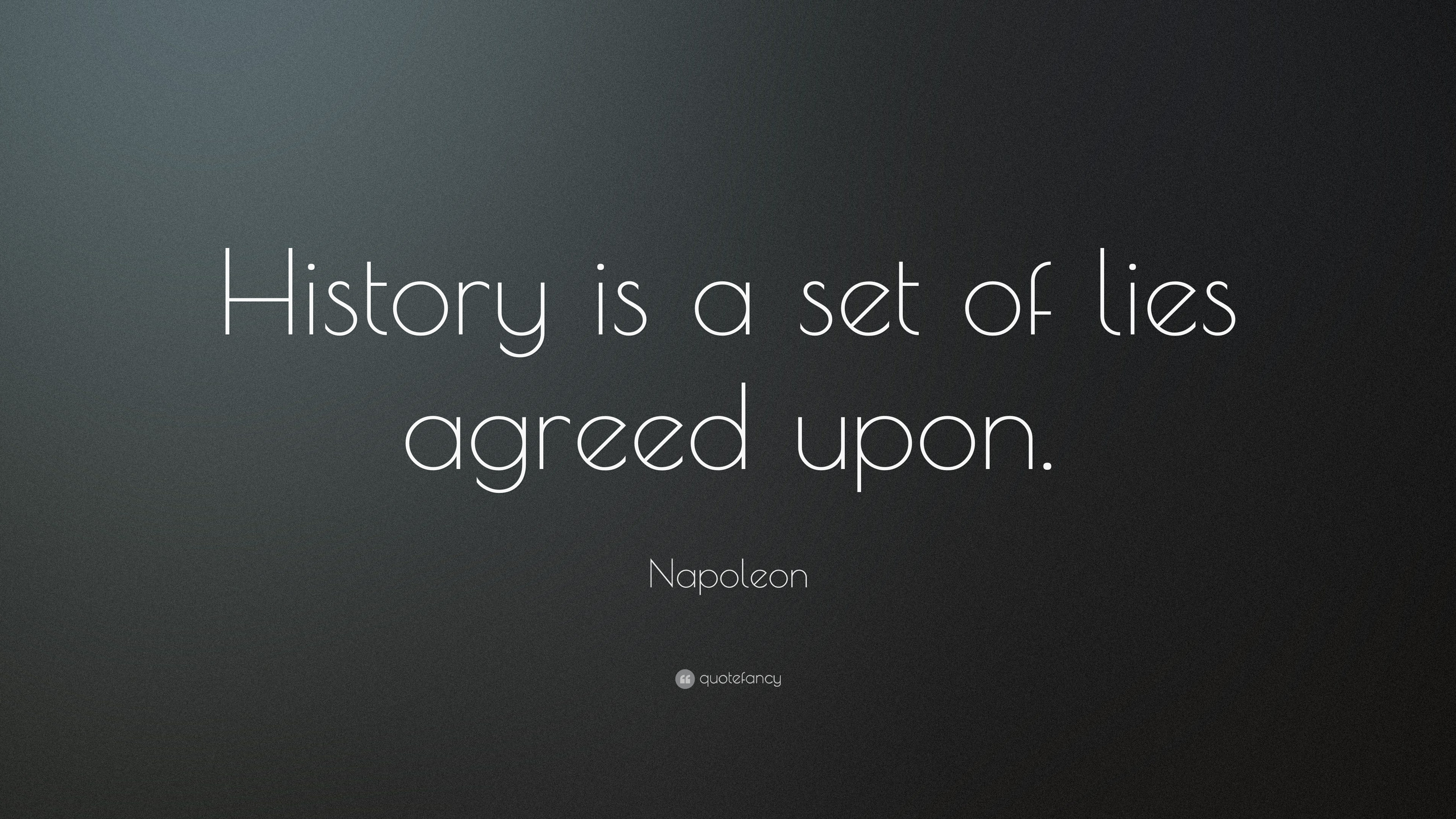 Napoleon quote history is a set of lies agreed upon