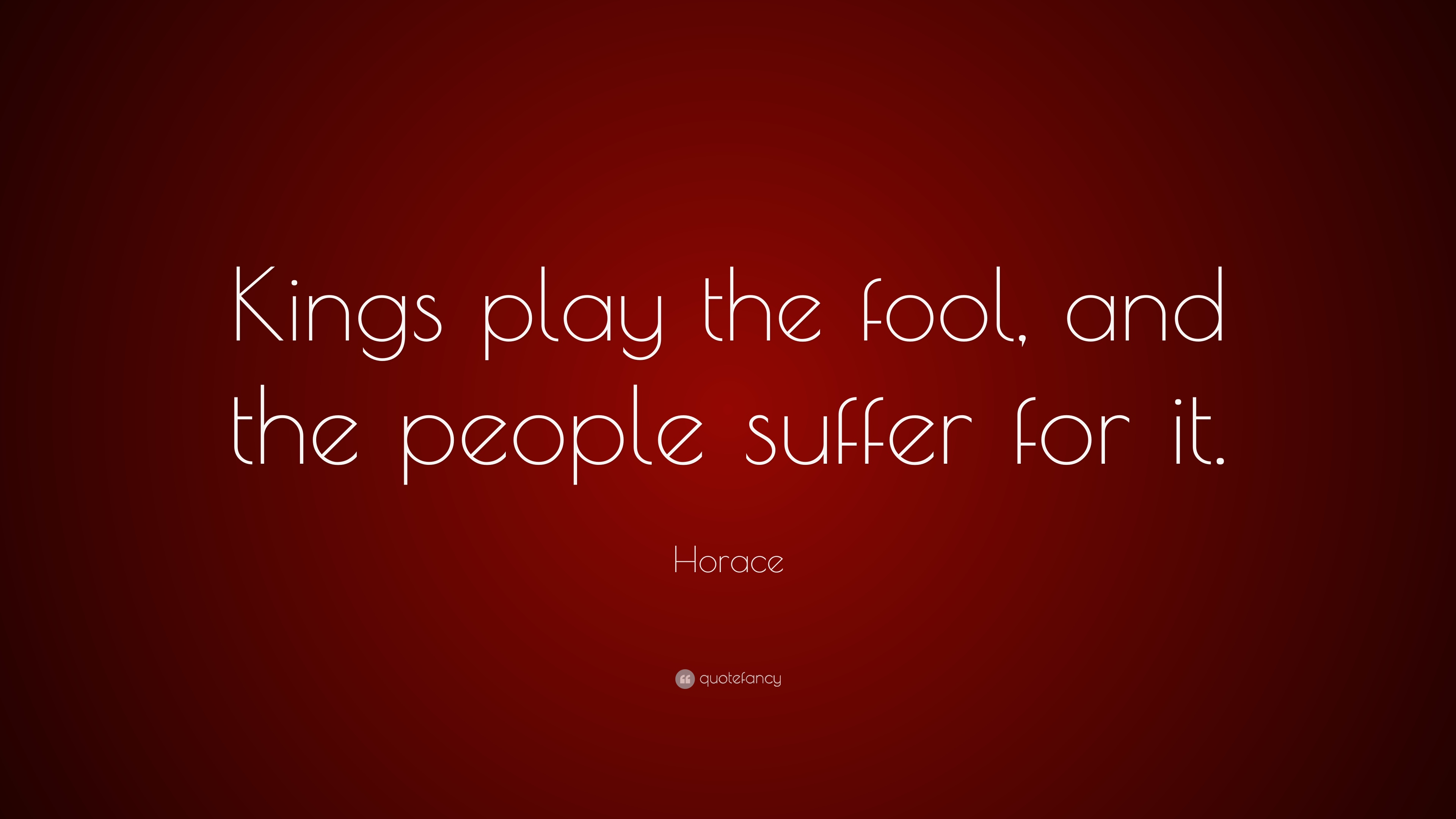Horace Quote Kings Play The Fool And The People Suffer For It