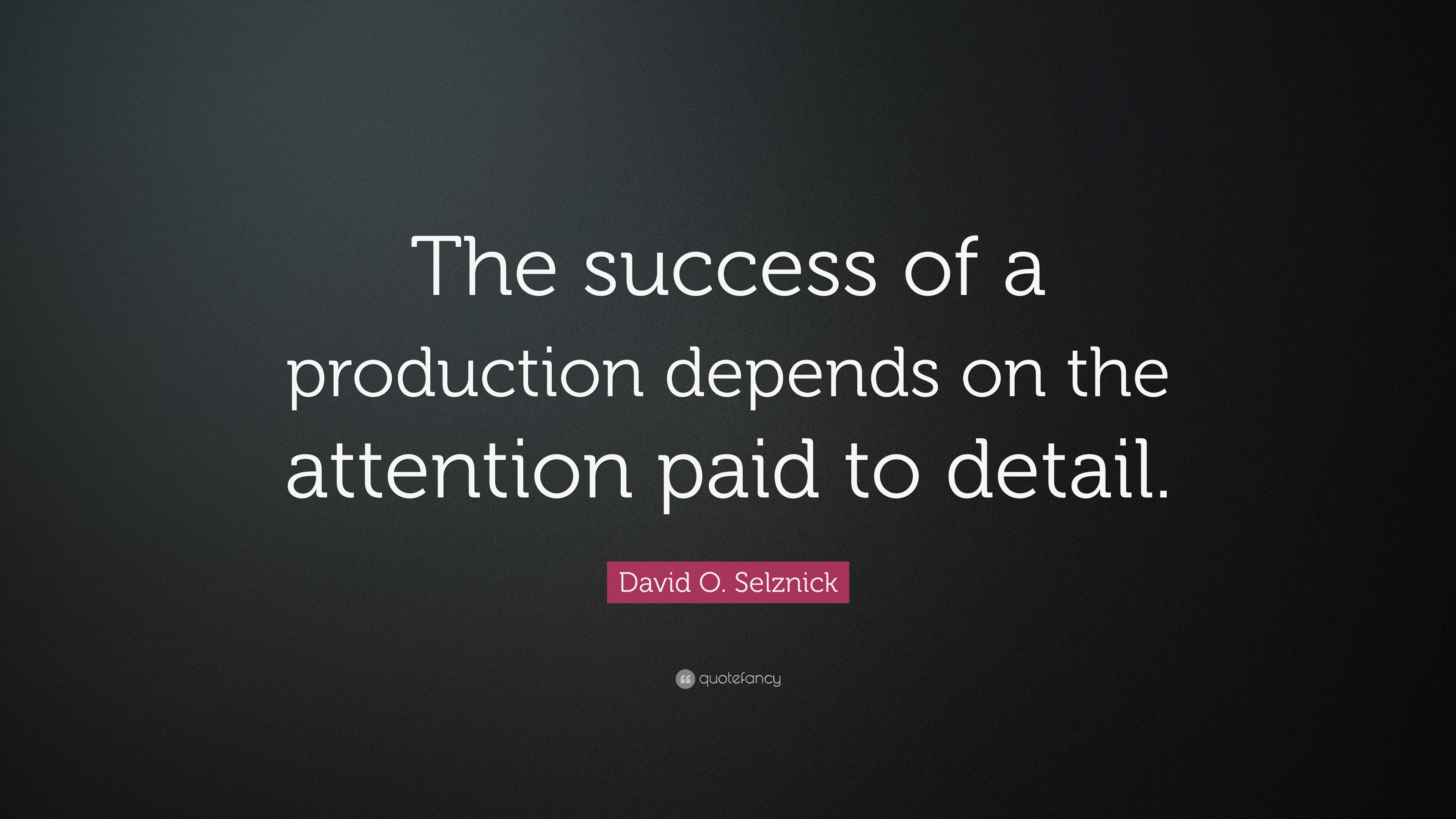 David O Selznick Quote The Success Of A Production Depends On The