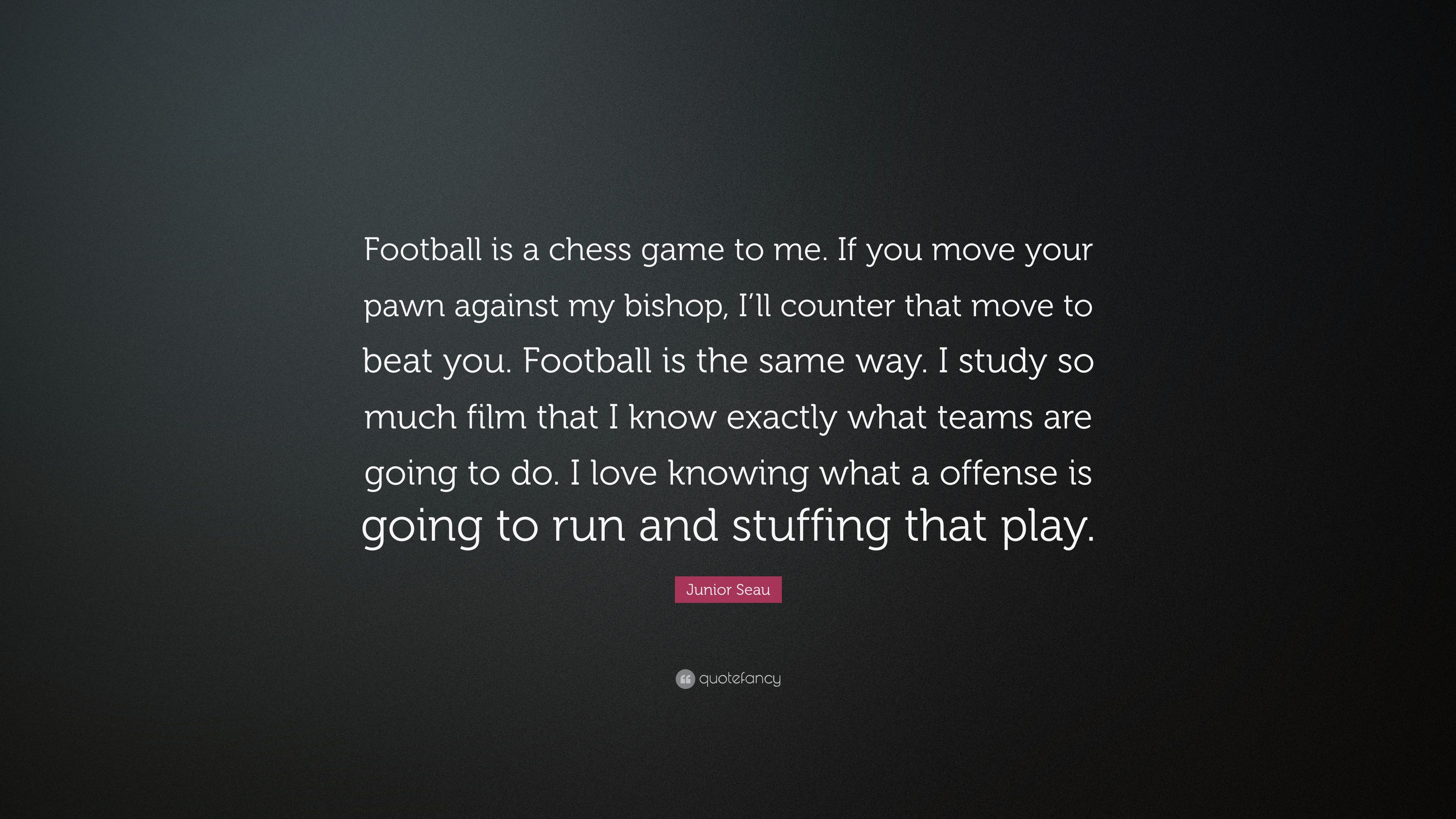 """Junior Seau Quote: """"Football is a chess game to me  If you"""