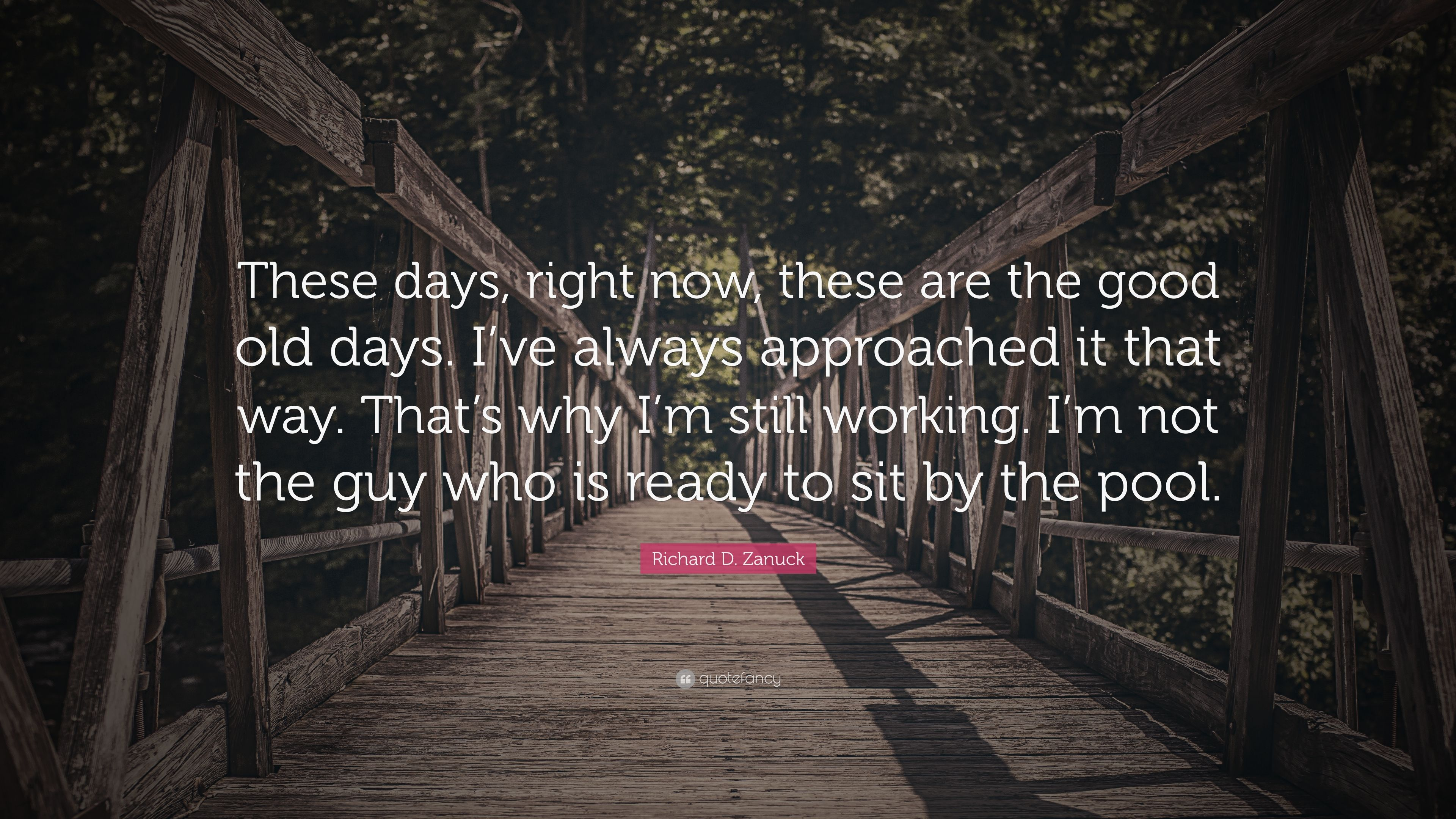 """Richard D. Zanuck Quote: """"These Days, Right Now, These Are"""