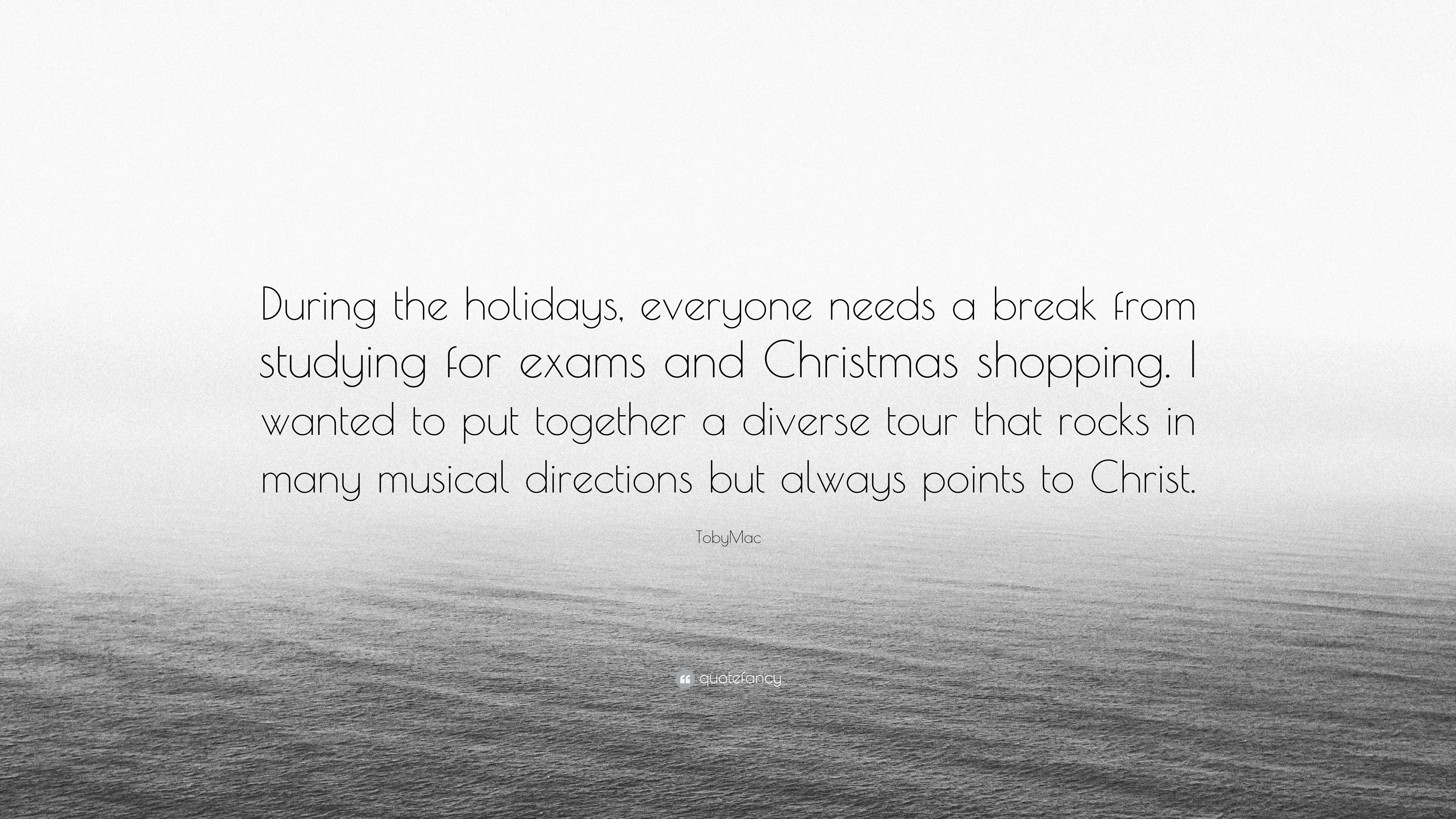 "TobyMac Quote: ""During the holidays, everyone needs a break ..."