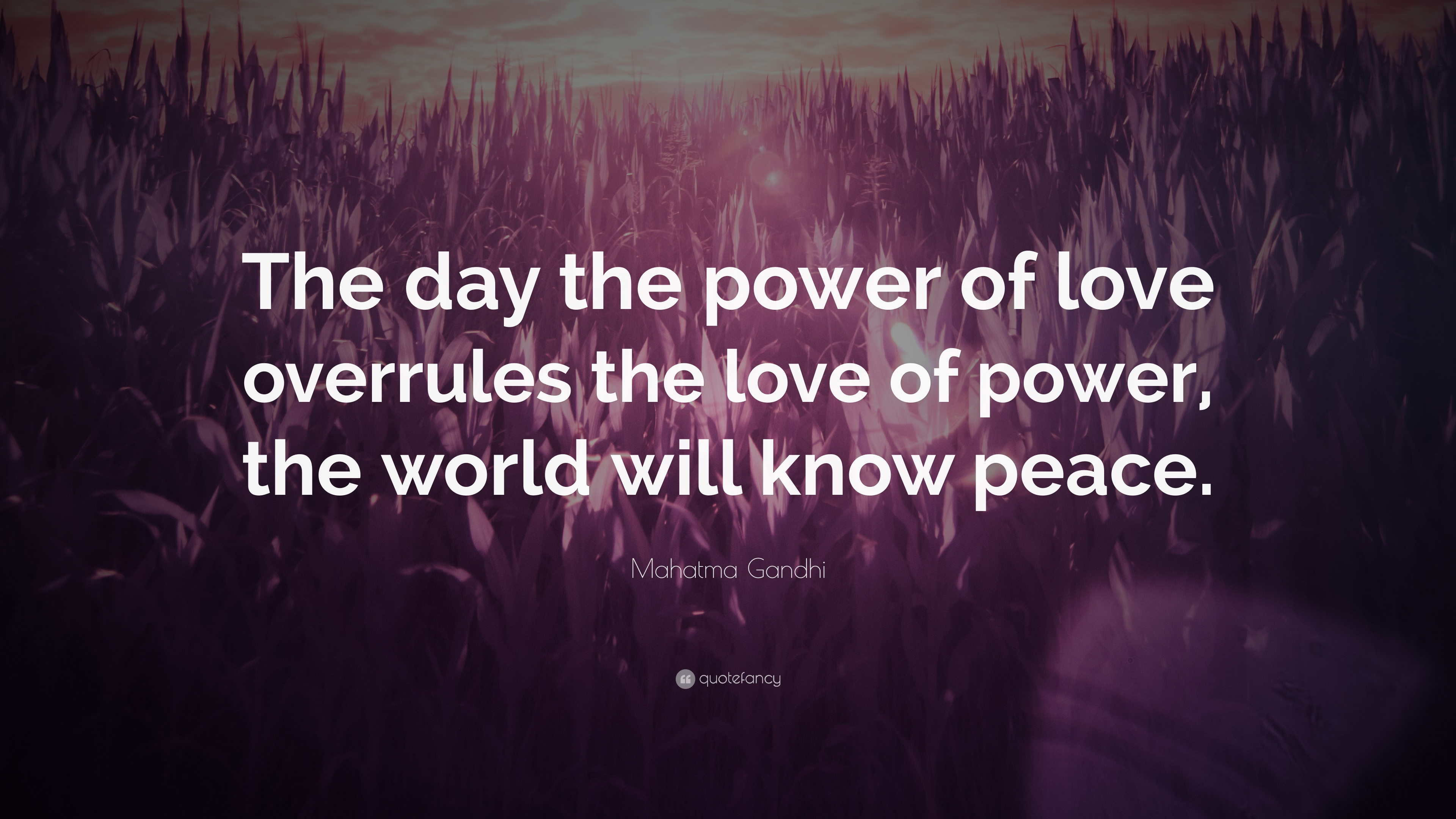 """Mahatma Gandhi Quote: """"The Day The Power Of Love Overrules"""
