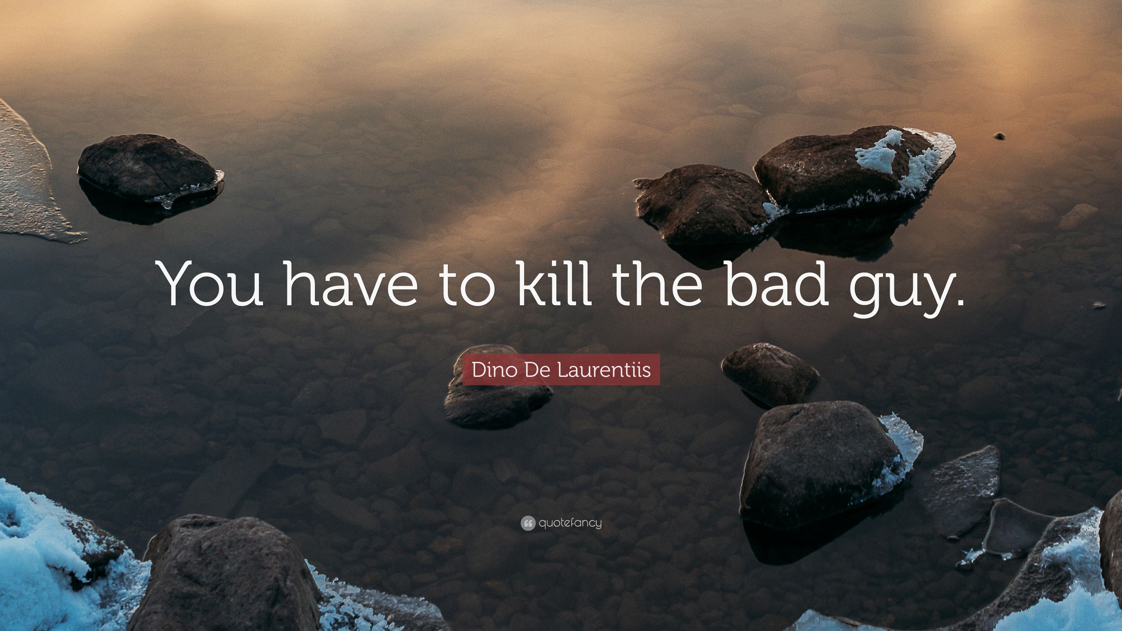 Dino De Laurentiis Quote You Have To Kill The Bad Guy 7